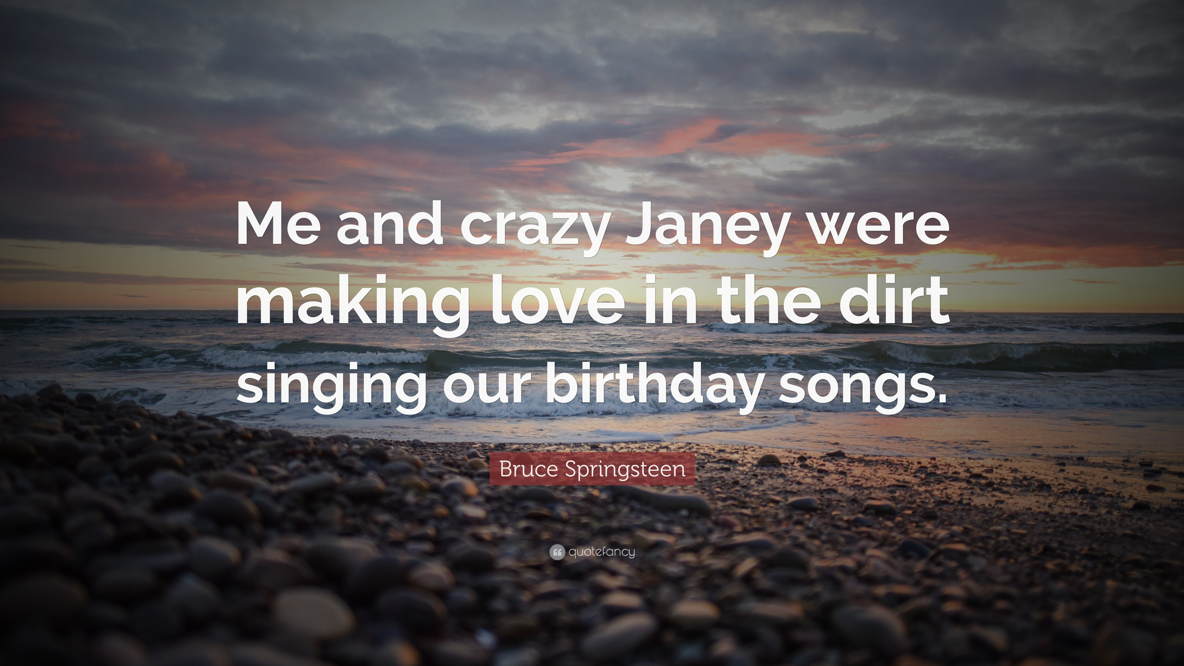 """Making Love Quotes Pictures Bruce Springsteen Quote """"Me And Crazy Janey Were Making Love In"""