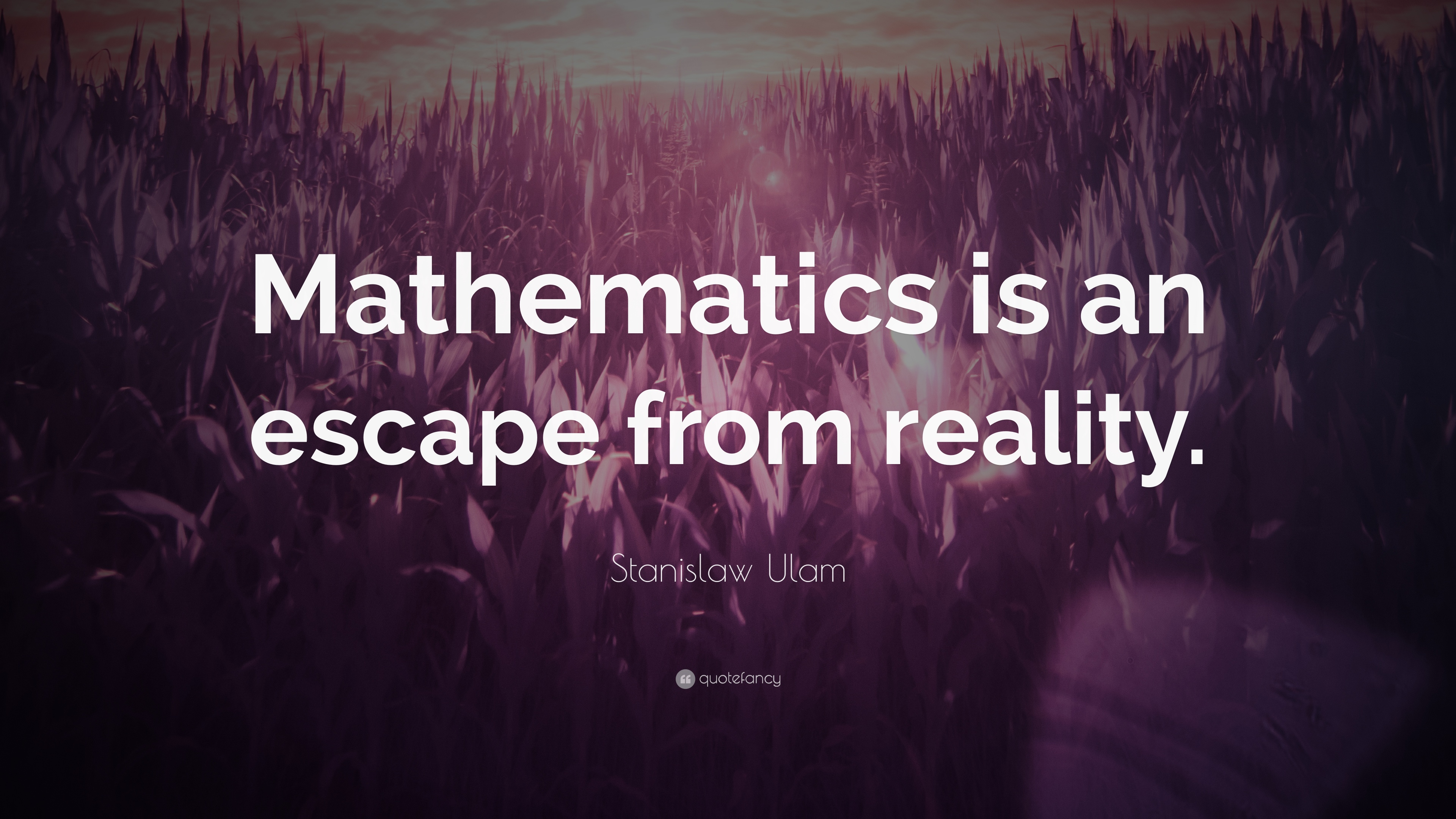 "Stanislaw Ulam Quote: ""Mathematics Is An Escape From"