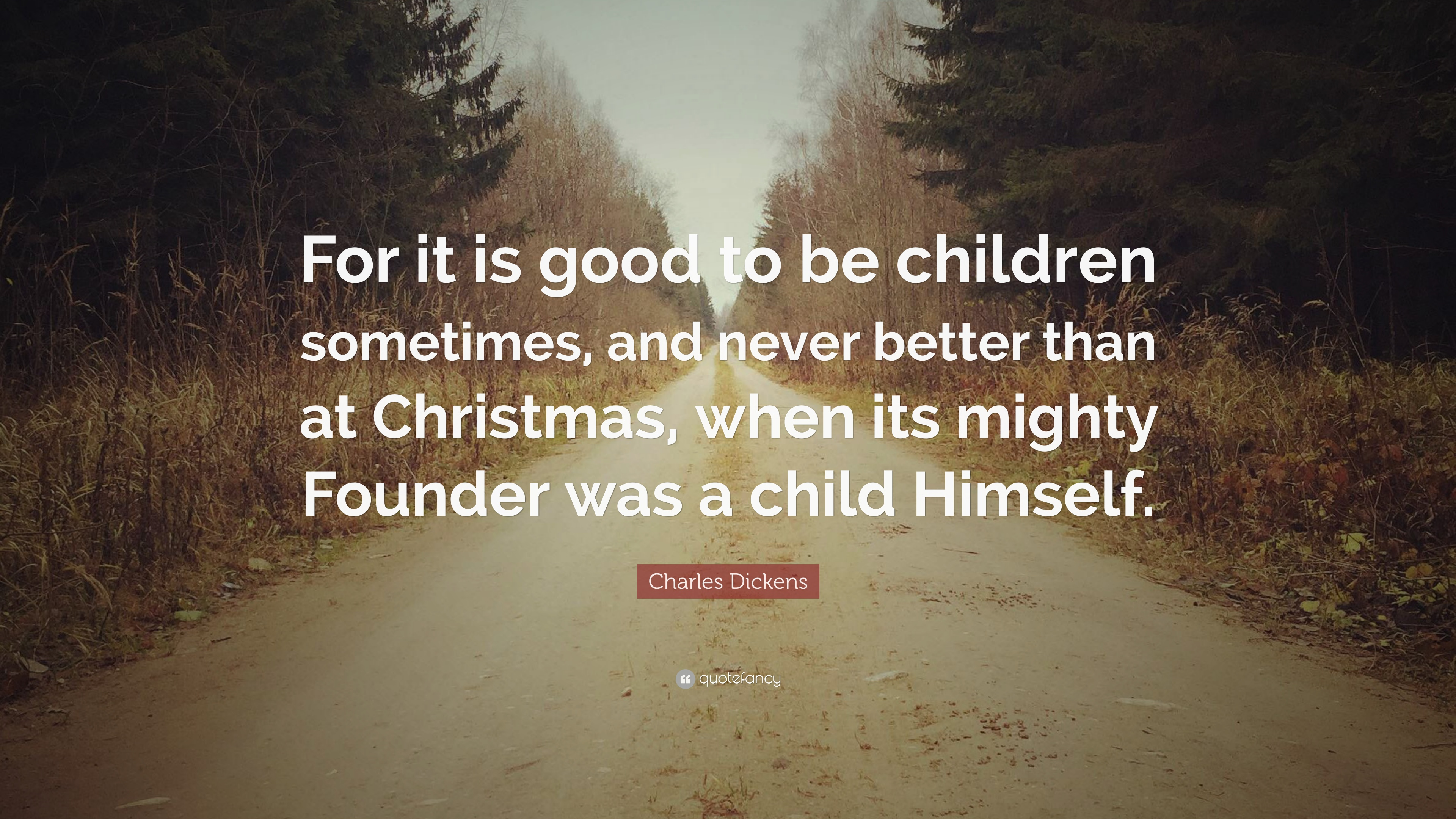 Charles Dickens Quote: U201cFor It Is Good To Be Children Sometimes, And Never