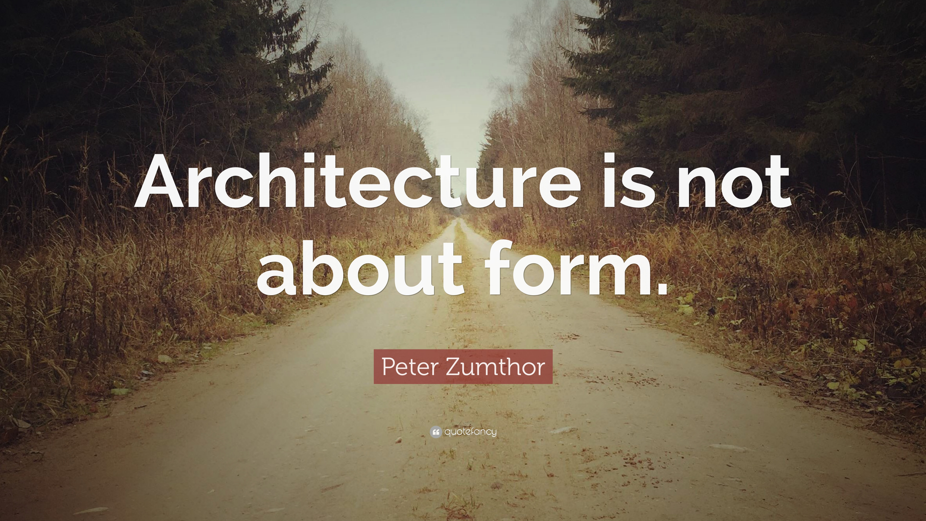 Architecture Quotes | Peter Zumthor Quote Architecture Is Not About Form 12