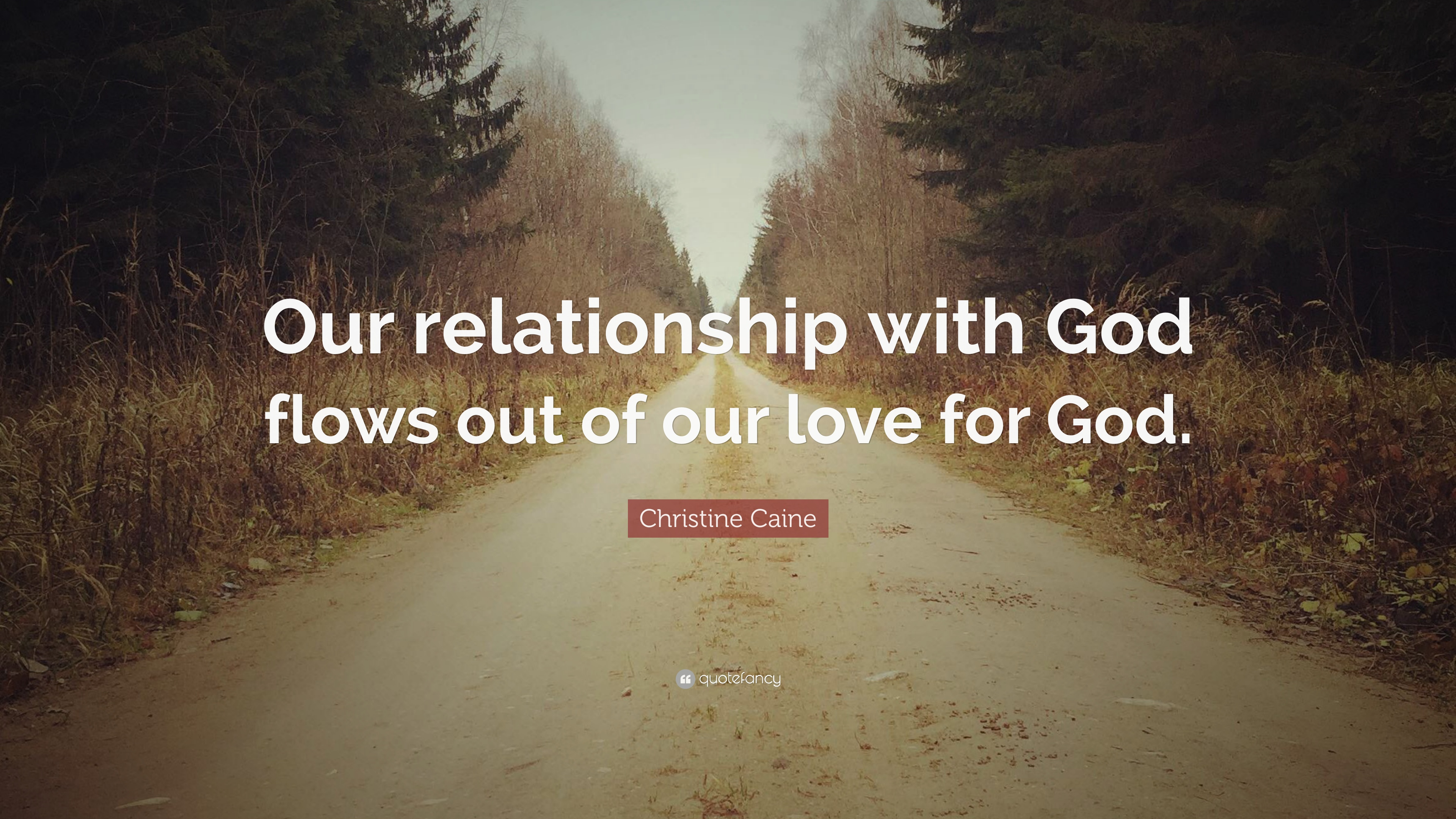 Christine Caine Quote Our Relationship With God Flows Out Of Our