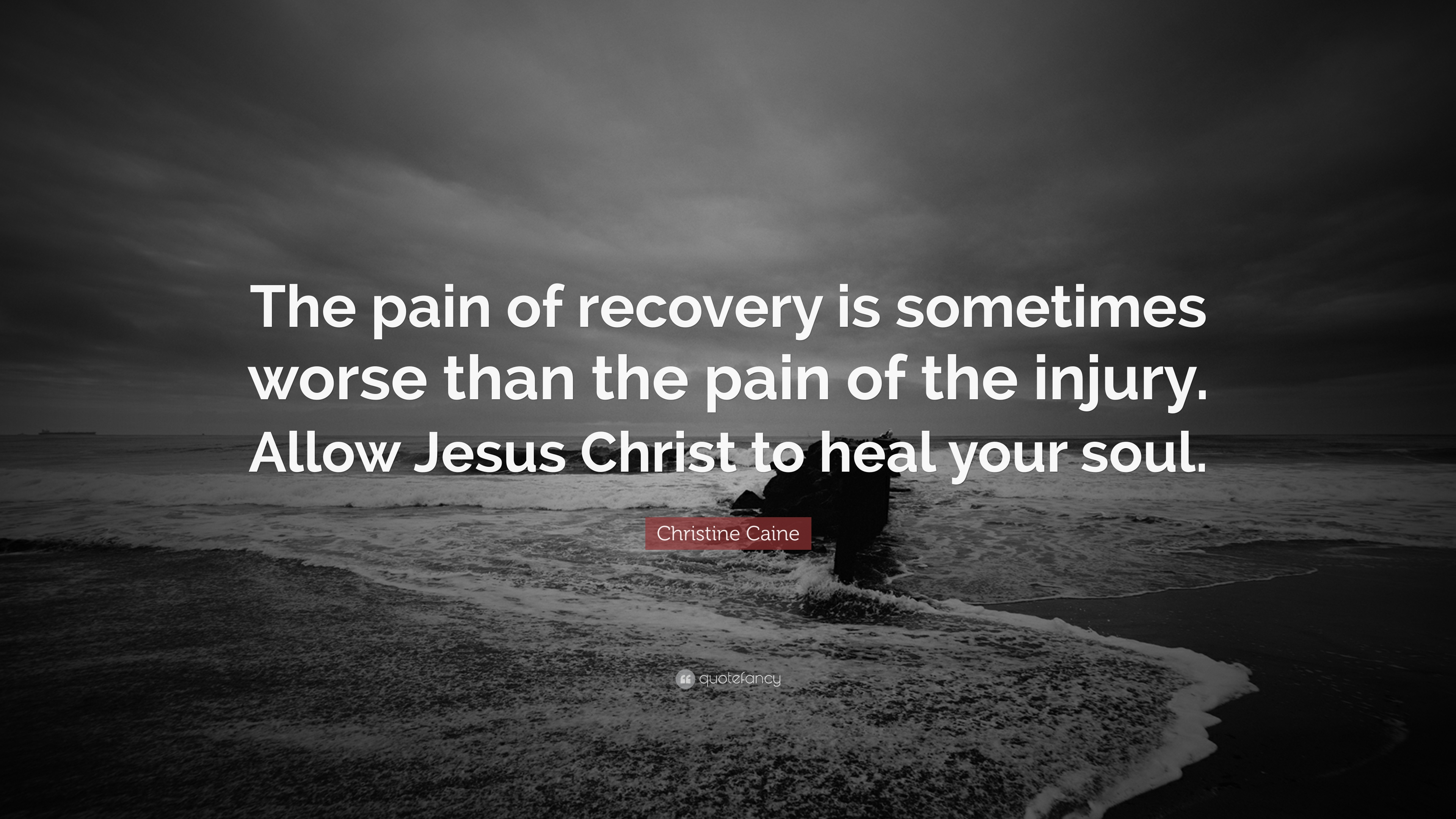 Christine Caine Quote The Pain Of Recovery Is Sometimes Worse Than