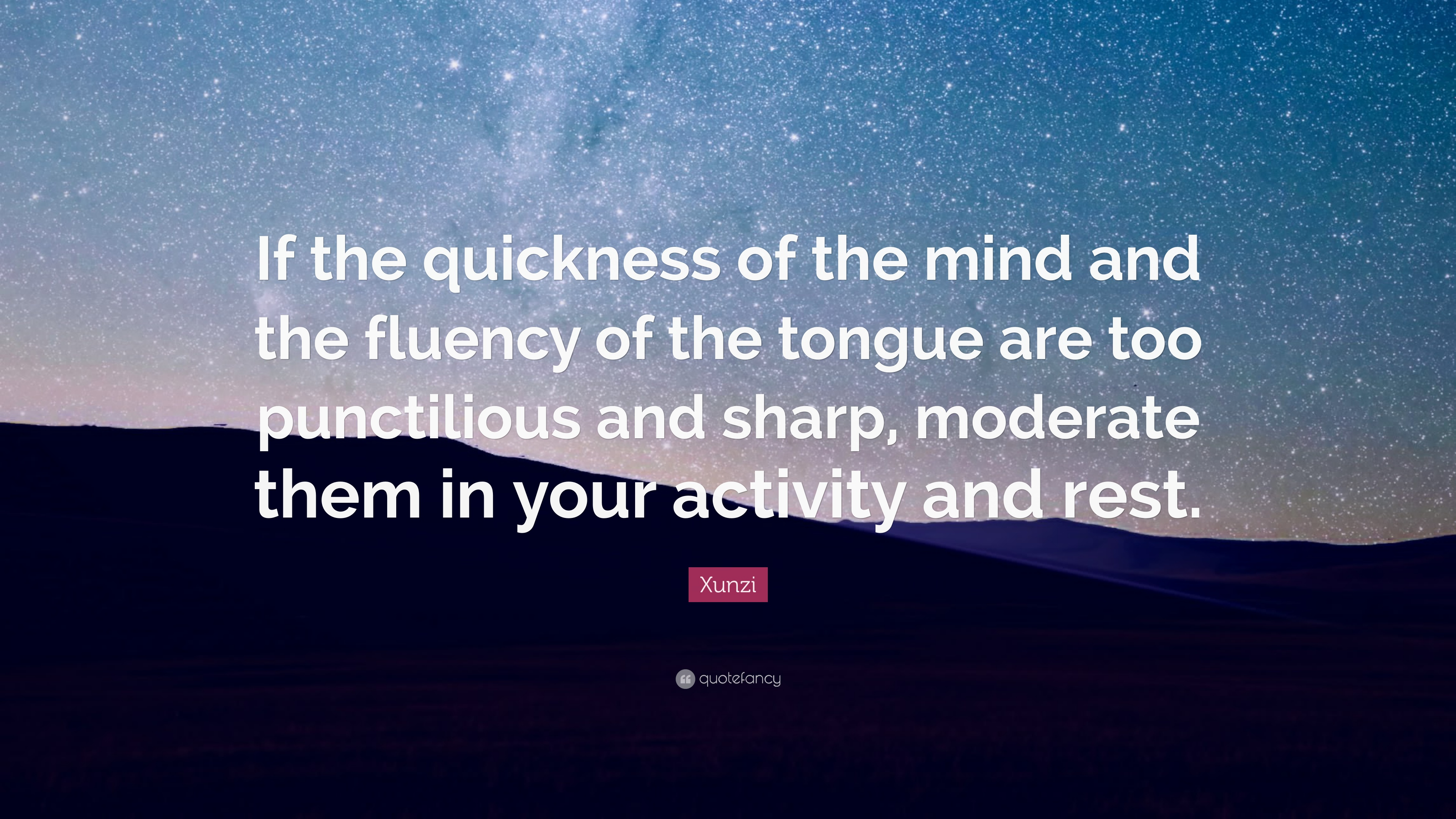 Xunzi Quote If The Quickness Of Mind And Fluency Tongue