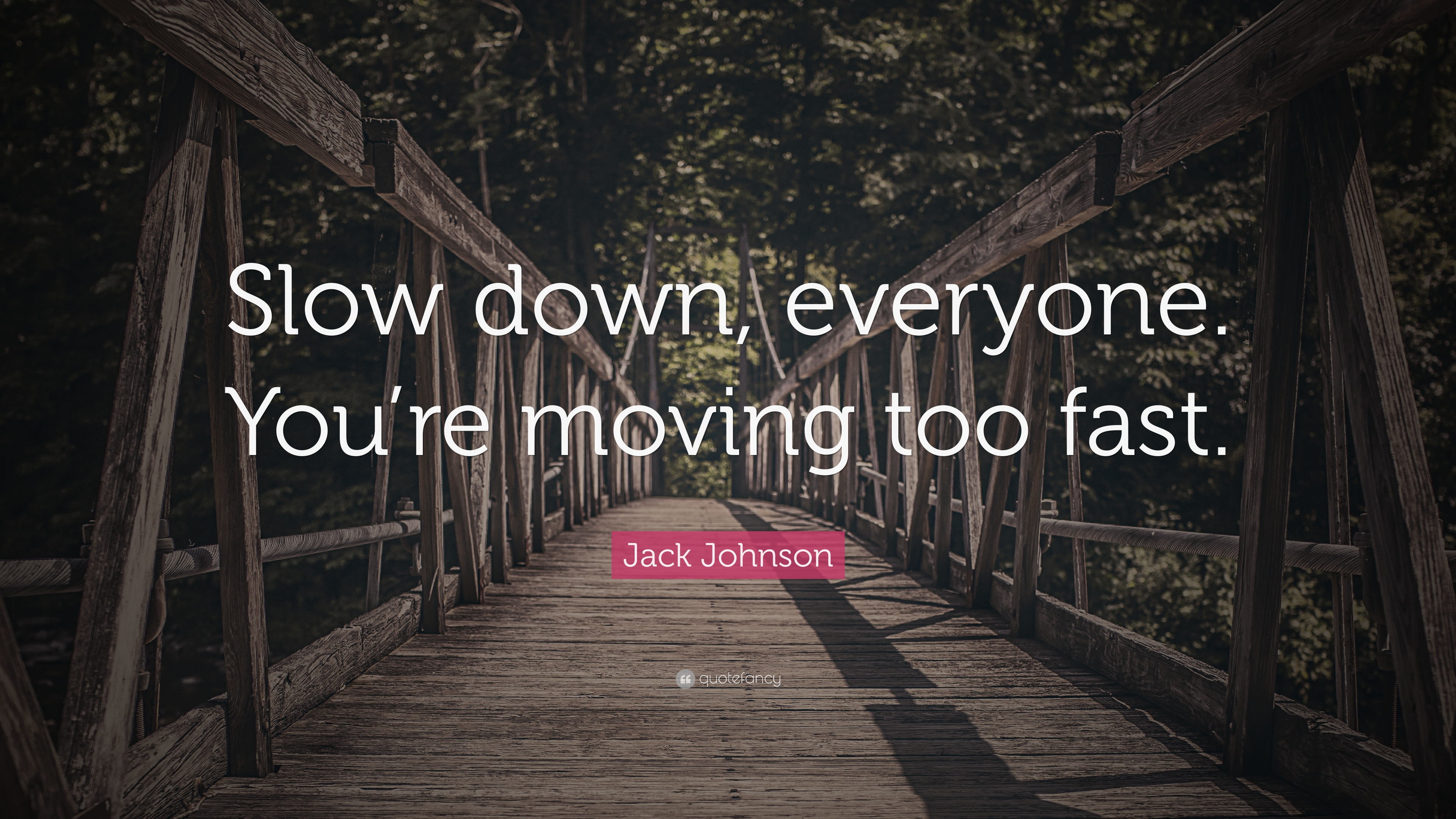 Jack Johnson Quote Slow Down Everyone Youre Moving Too Fast