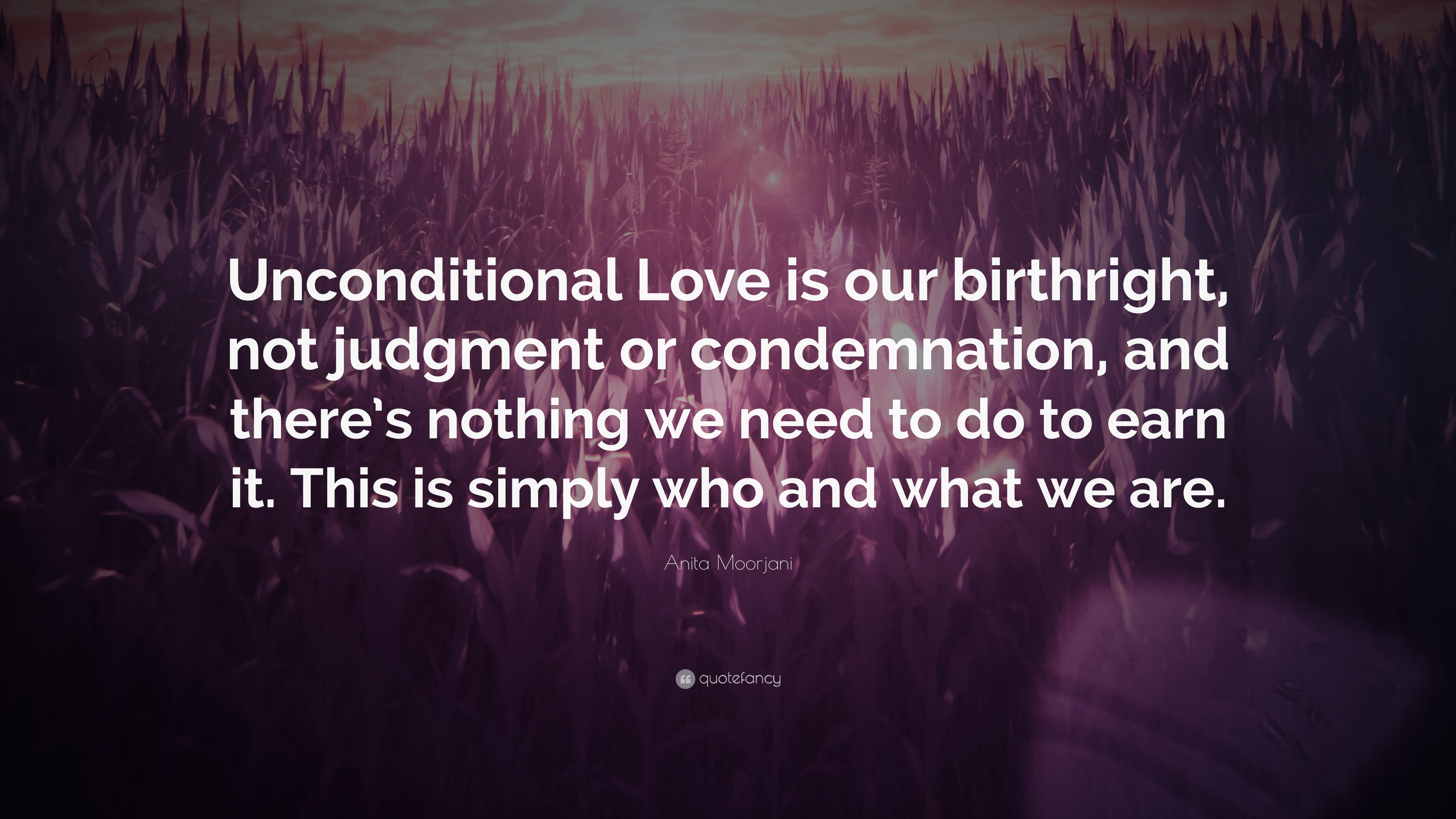 Unconditional Love Quotes Wallpaper : Anita Moorjani Quote: ?Unconditional Love is our ...