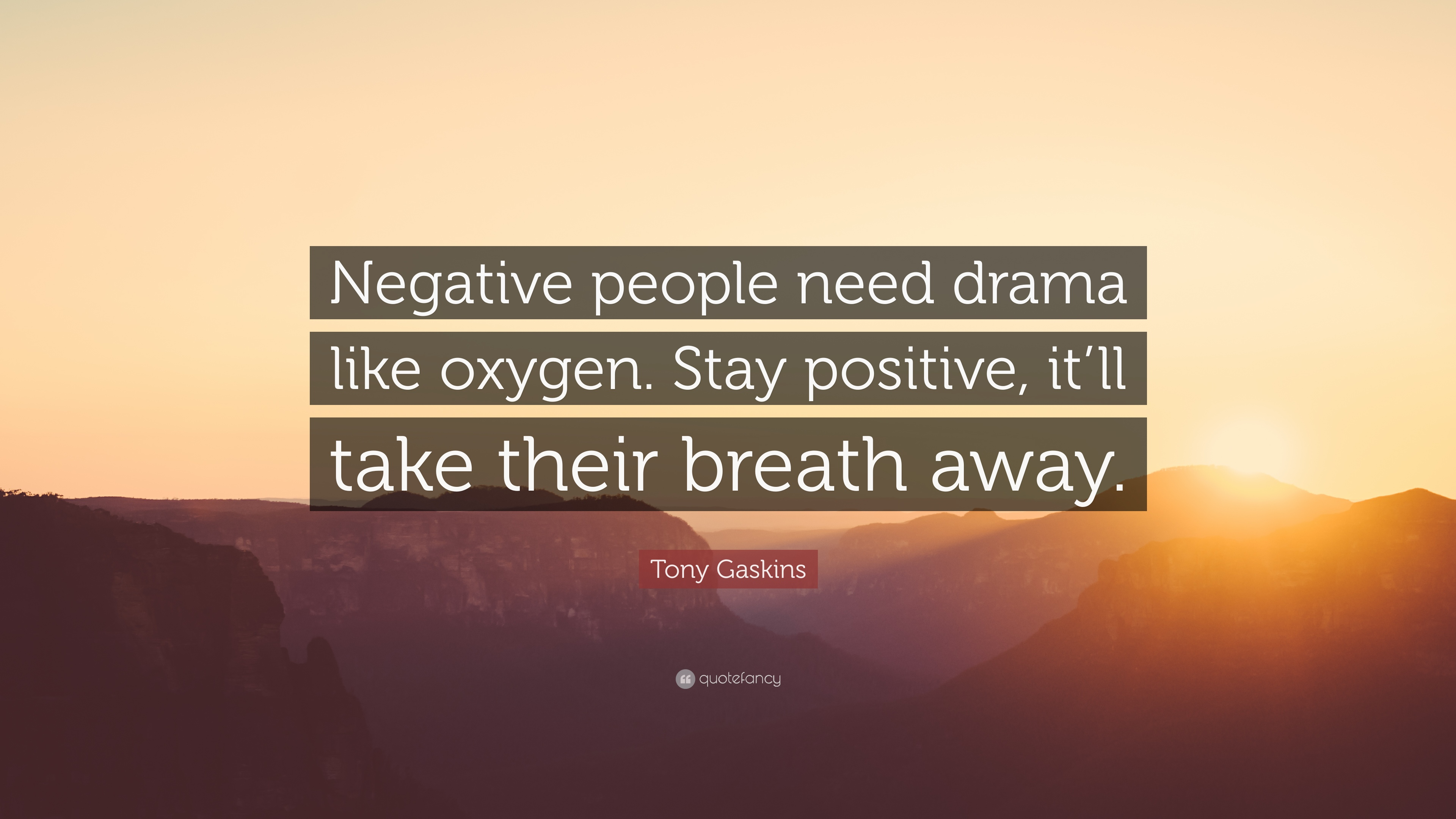 Tony Gaskins Quote Negative People Need Drama Like Oxygen Stay