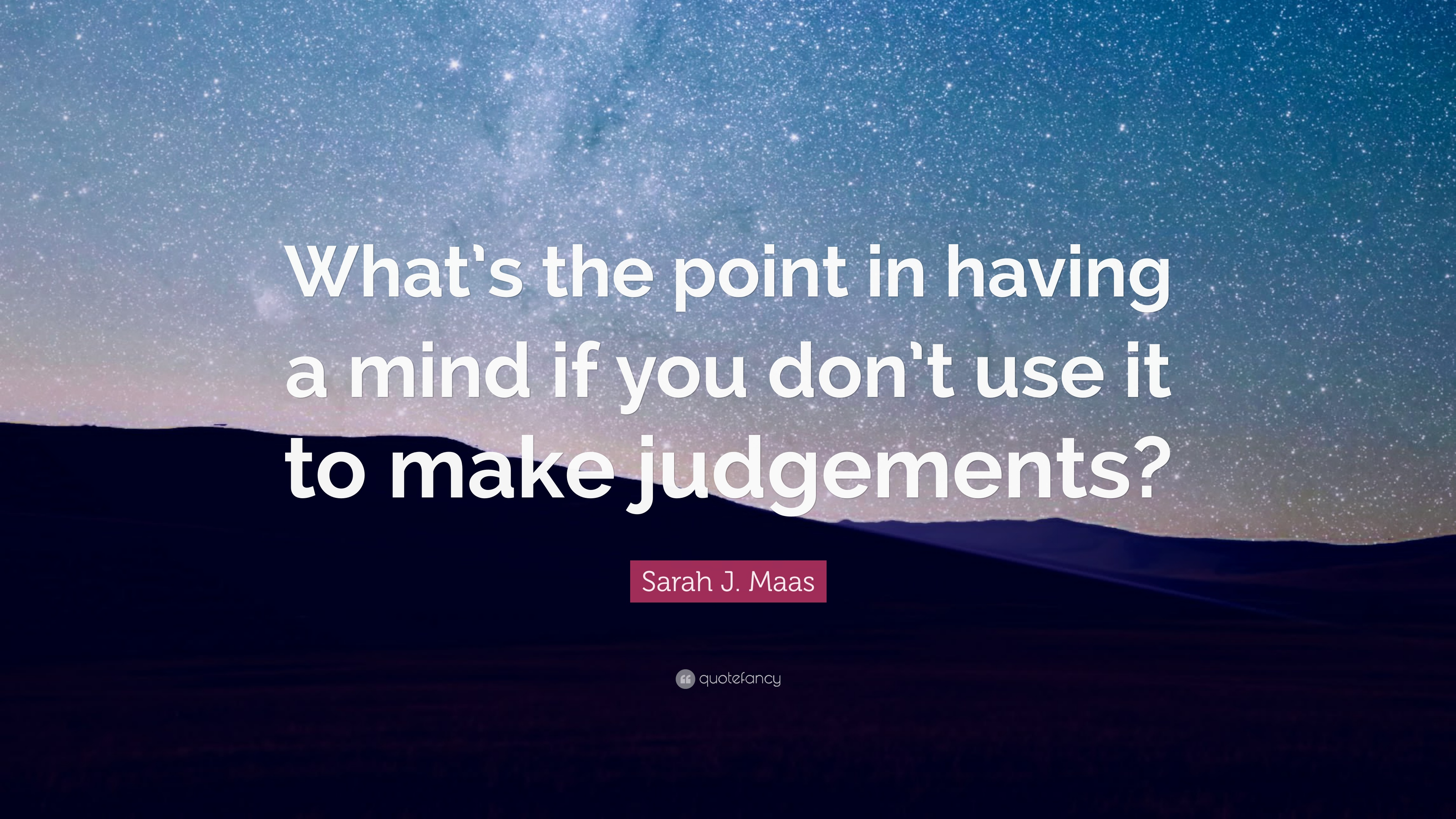 Sarah J Maas Quote Whats The Point In Having A Mind If You Dont