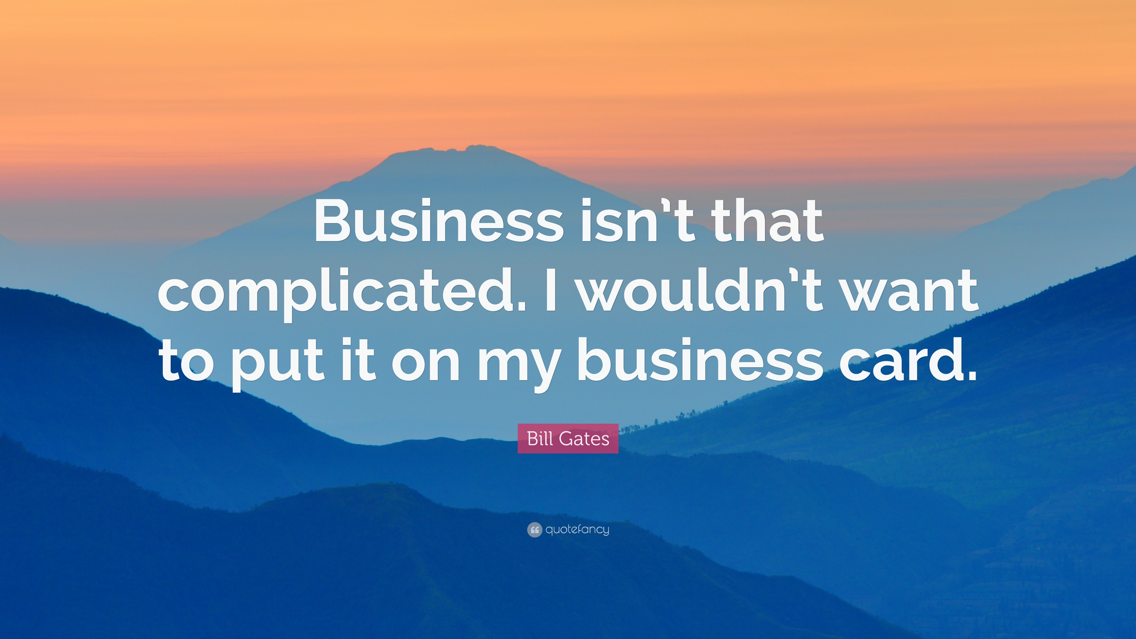 "Bill Gates Quote: ""Business isn\'t that complicated. I wouldn\'t want ..."