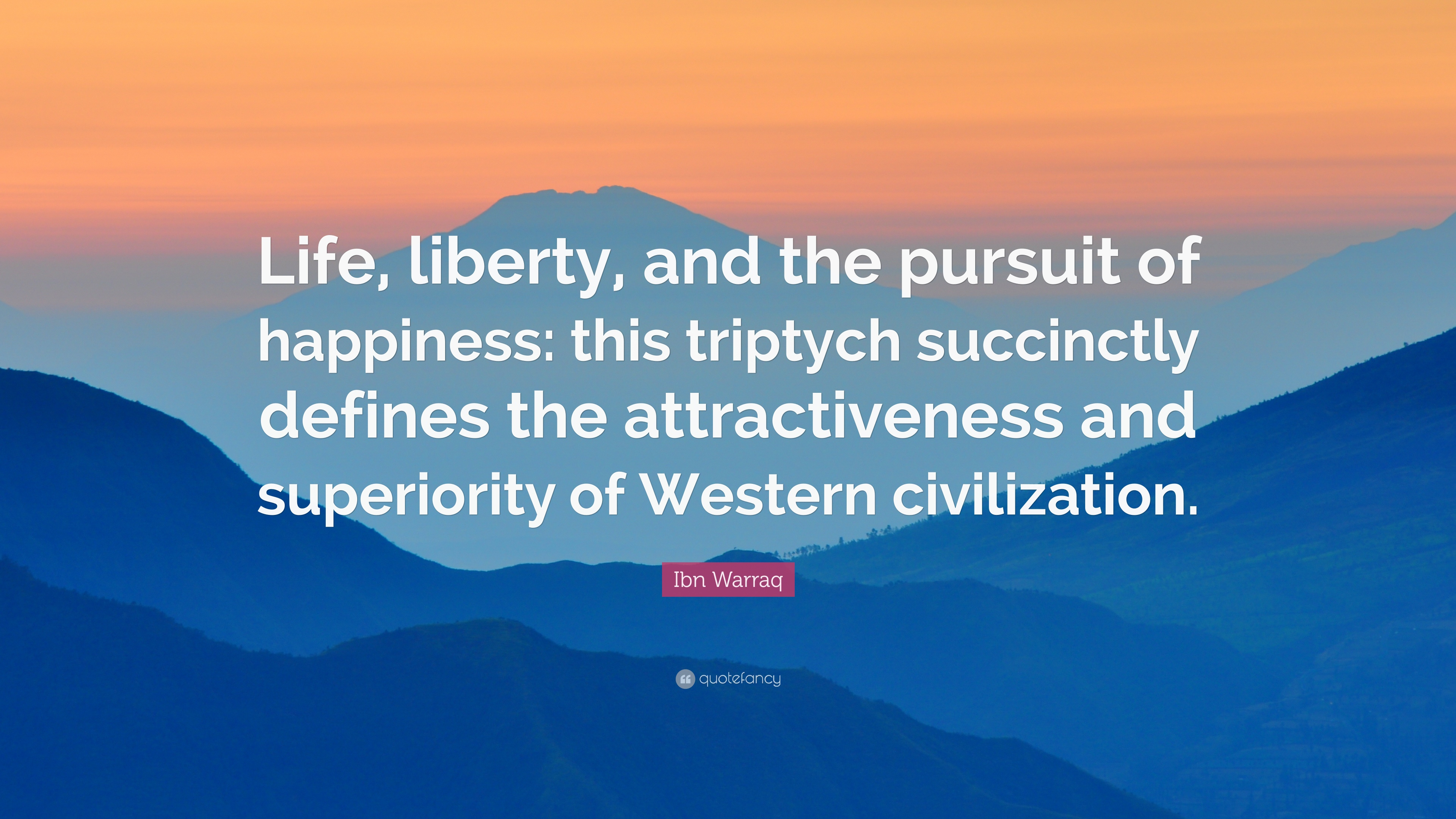 "Life Liberty And The Pursuit Of Happiness Quote Ibn Warraq Quote ""Life Liberty And The Pursuit Of Happiness"