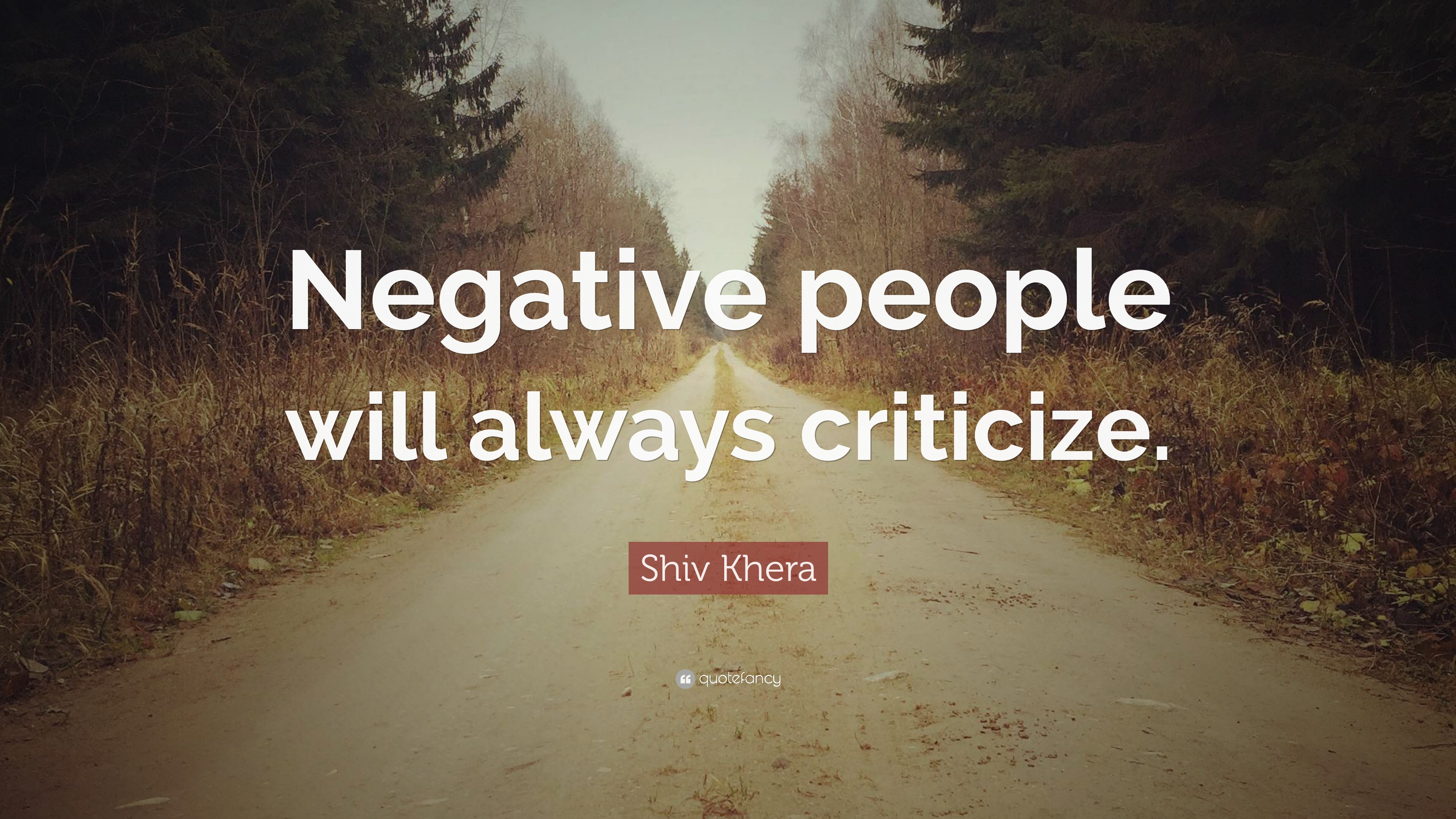 "Shiv Khera Quote: ""Negative people will always criticize ..."