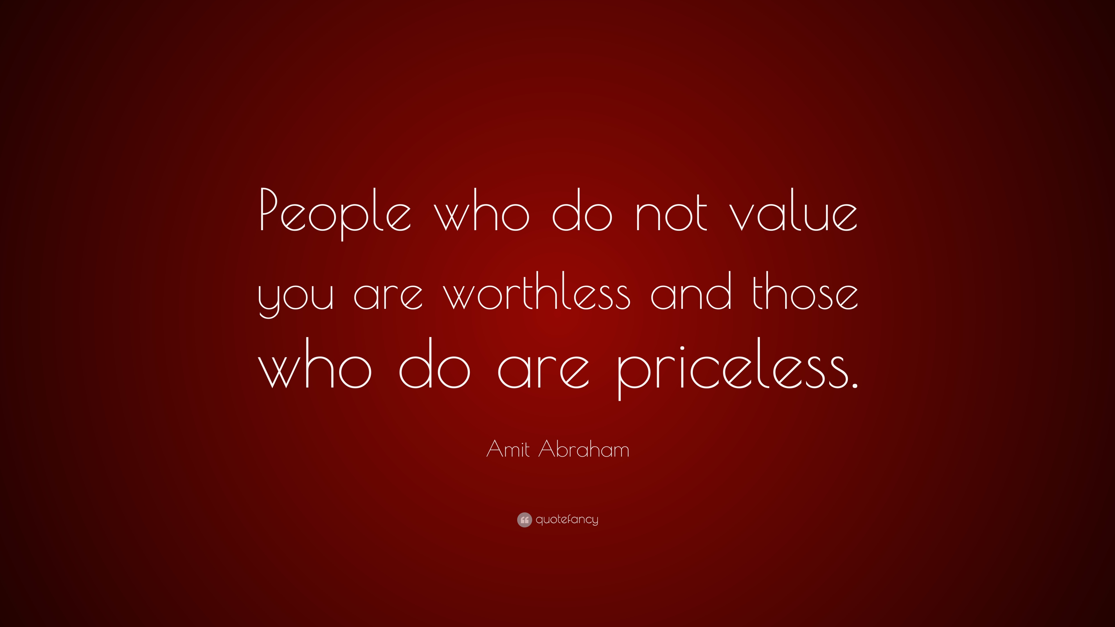 Amit Abraham Quote People Who Do Not Value You Are Worthless And