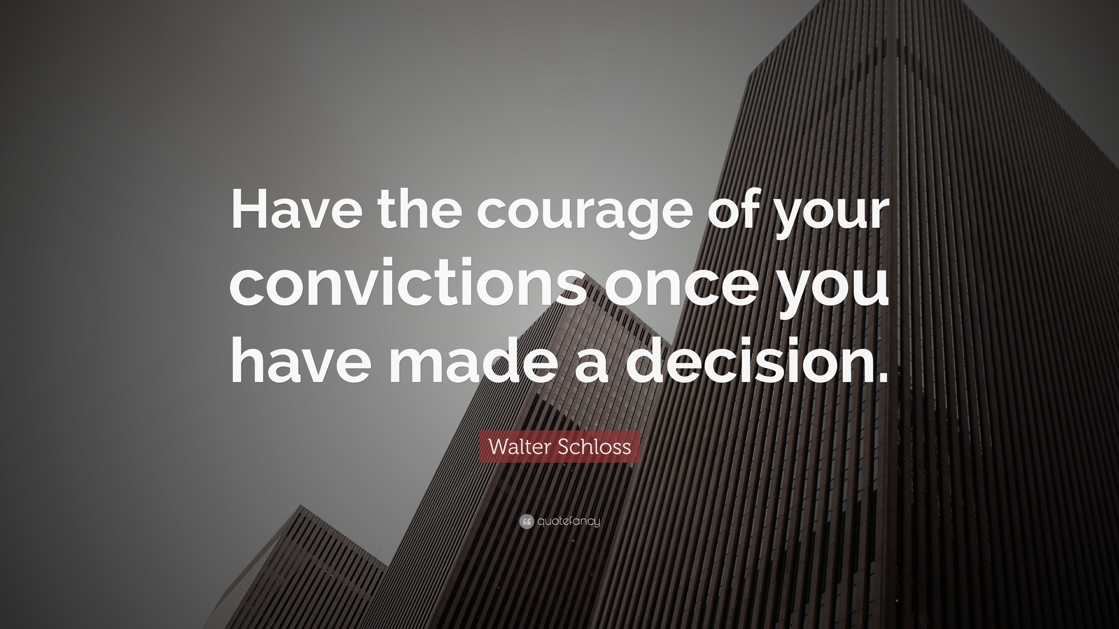 Walter Schloss Quote Have The Courage Of Your Convictions Once You