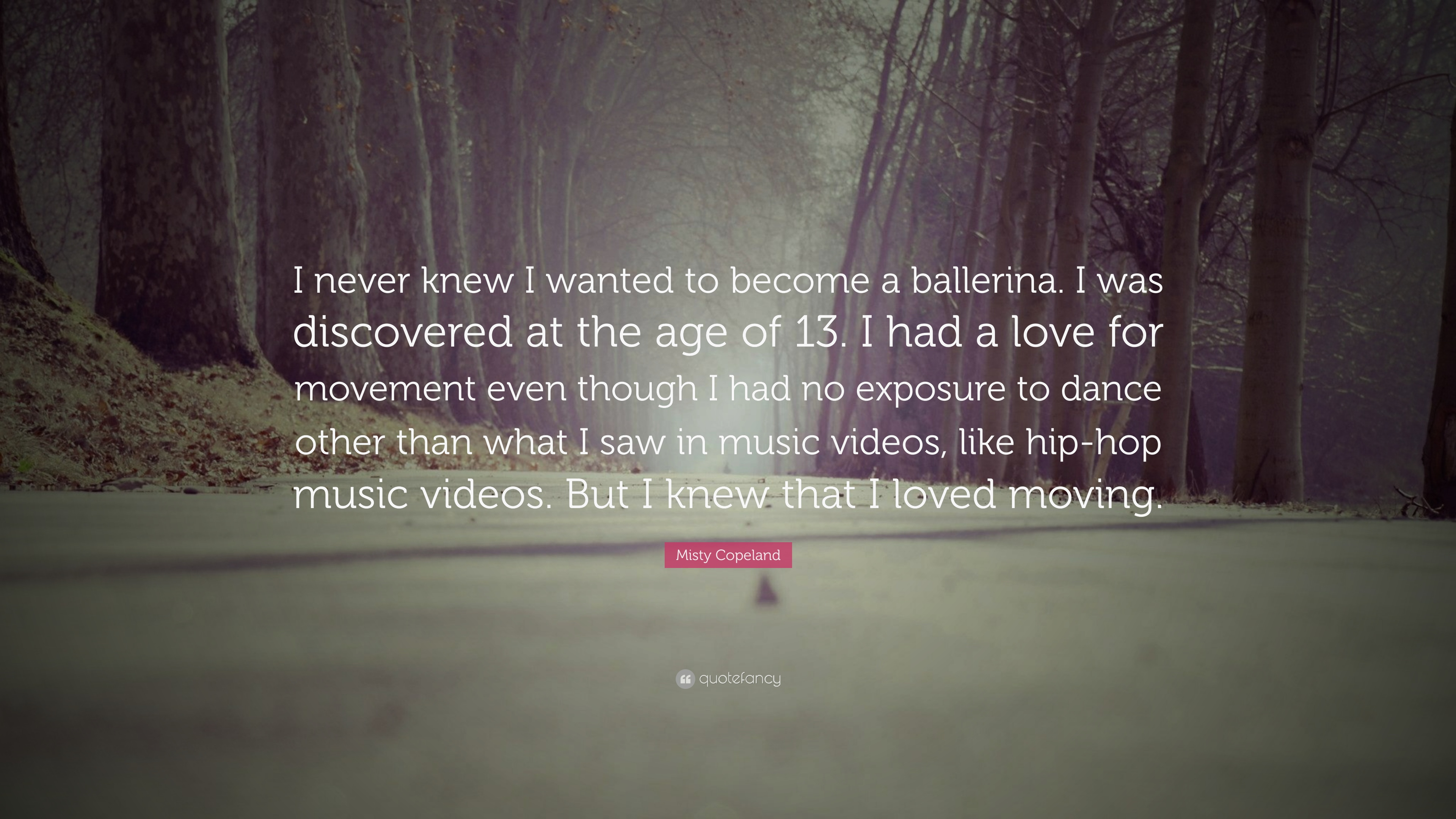 "Misty Copeland Quote: ""I Never Knew I Wanted To Become A"