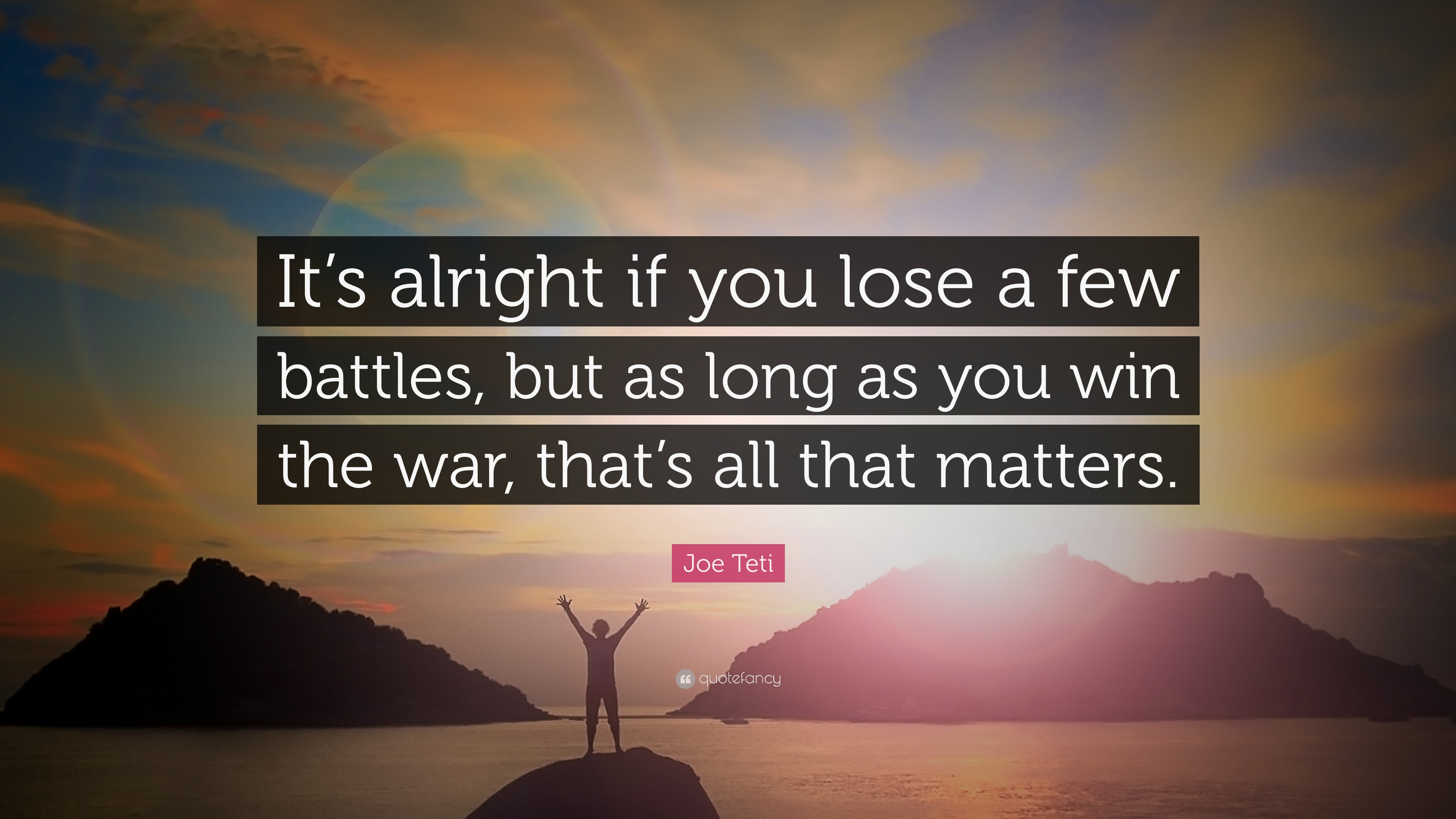 Joe Teti Quote Its Alright If You Lose A Few Battles But As Long