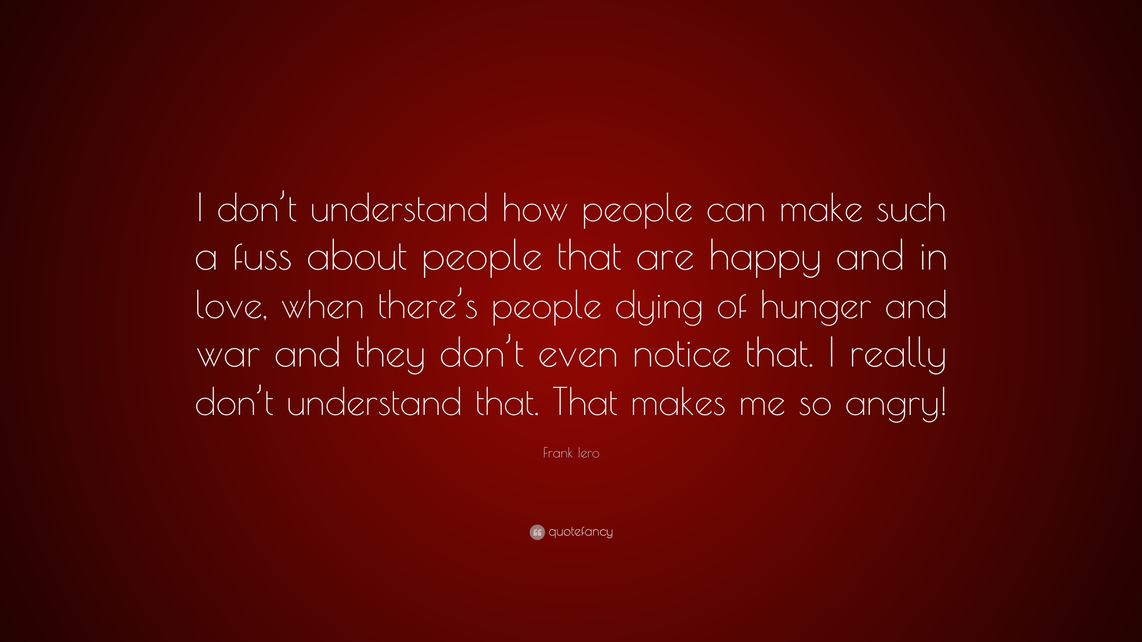 Frank Iero Quote I Dont Understand How People Can Make Such A
