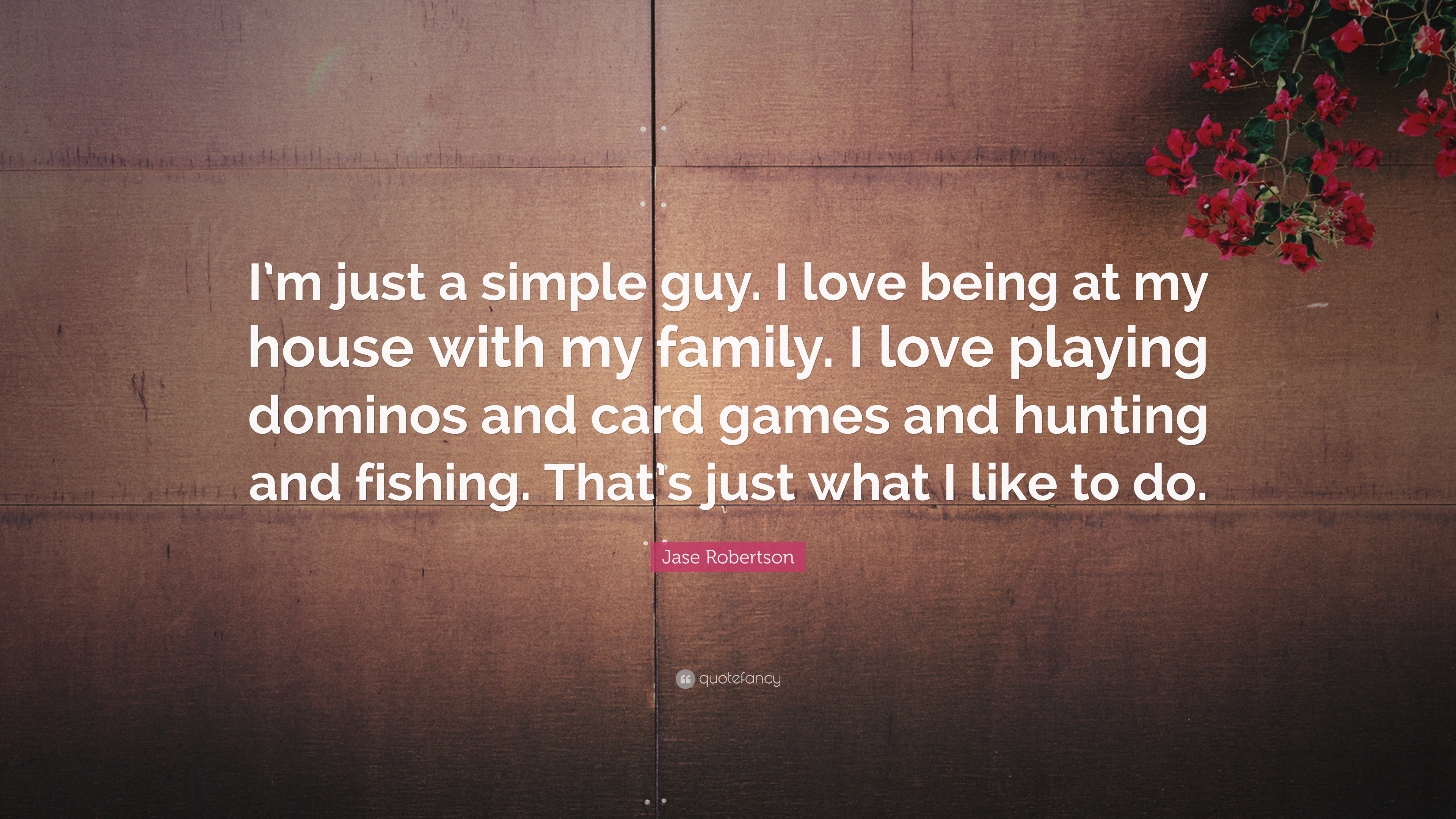 "Love Fishing Quotes Jase Robertson Quote ""I'm Just A Simple Guyi Love Being At My"