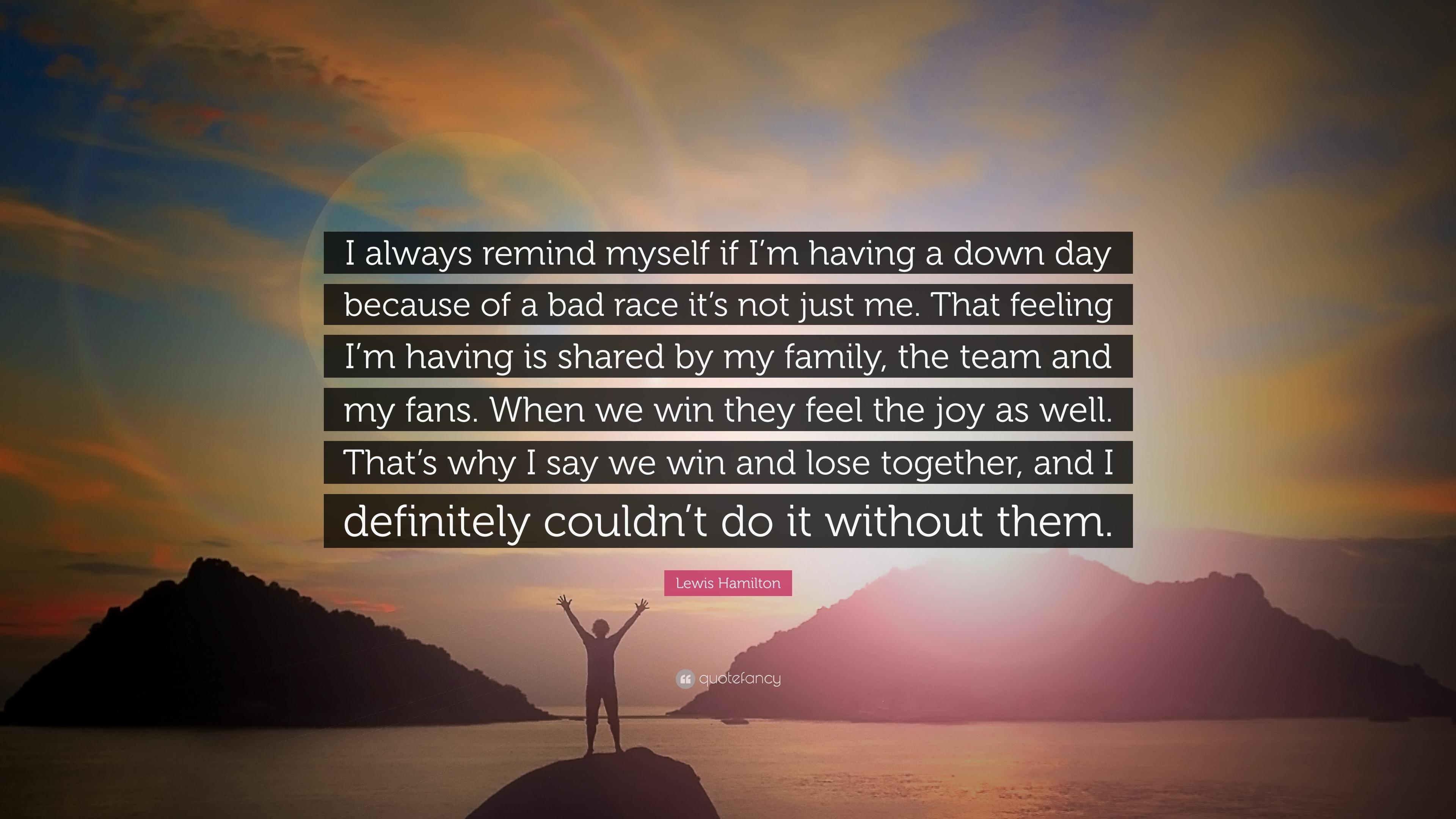Lewis Hamilton Quote I Always Remind Myself If Im Having A Down