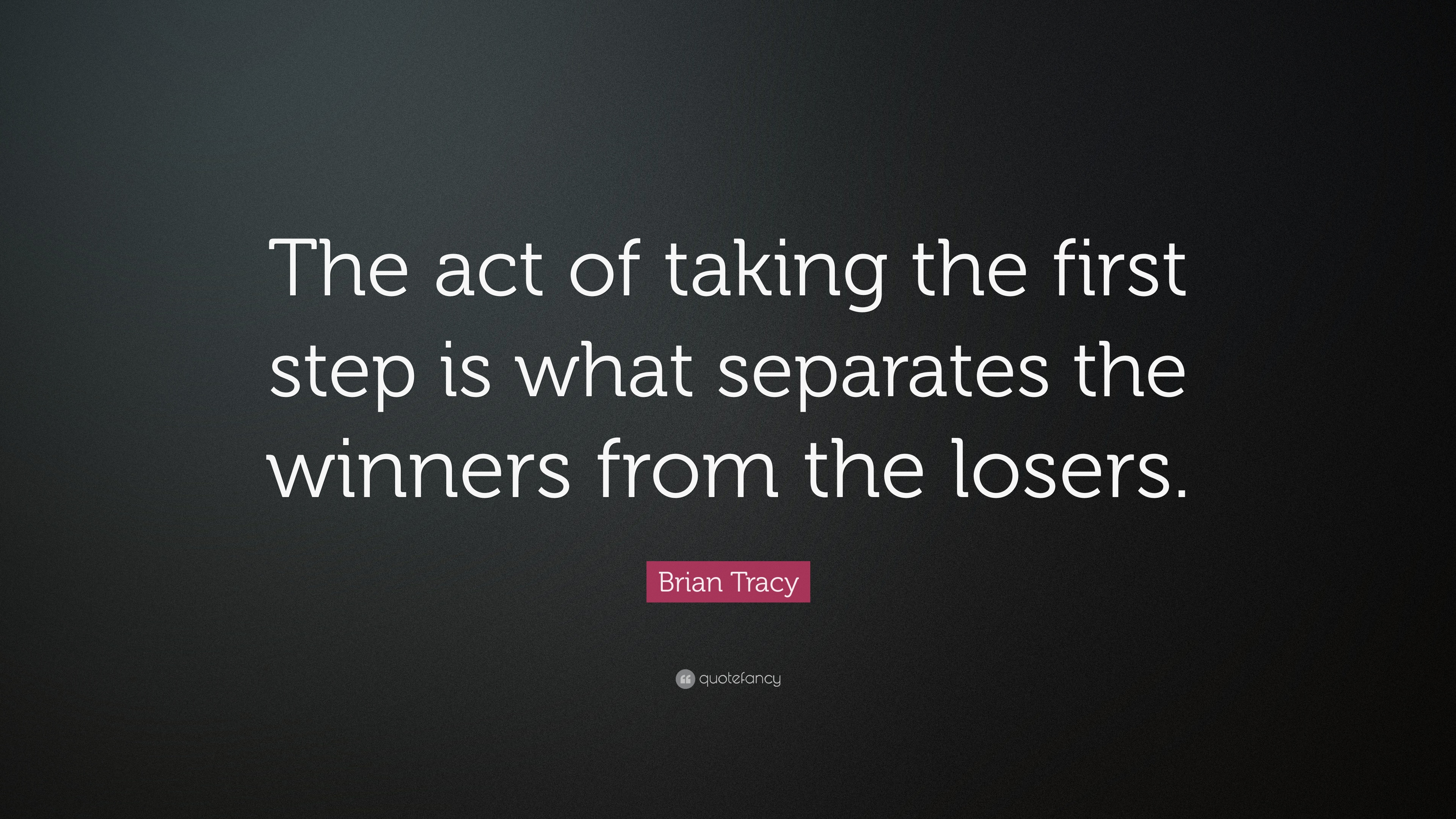 """Brian Tracy Quote: """"The act of taking the first step is what"""