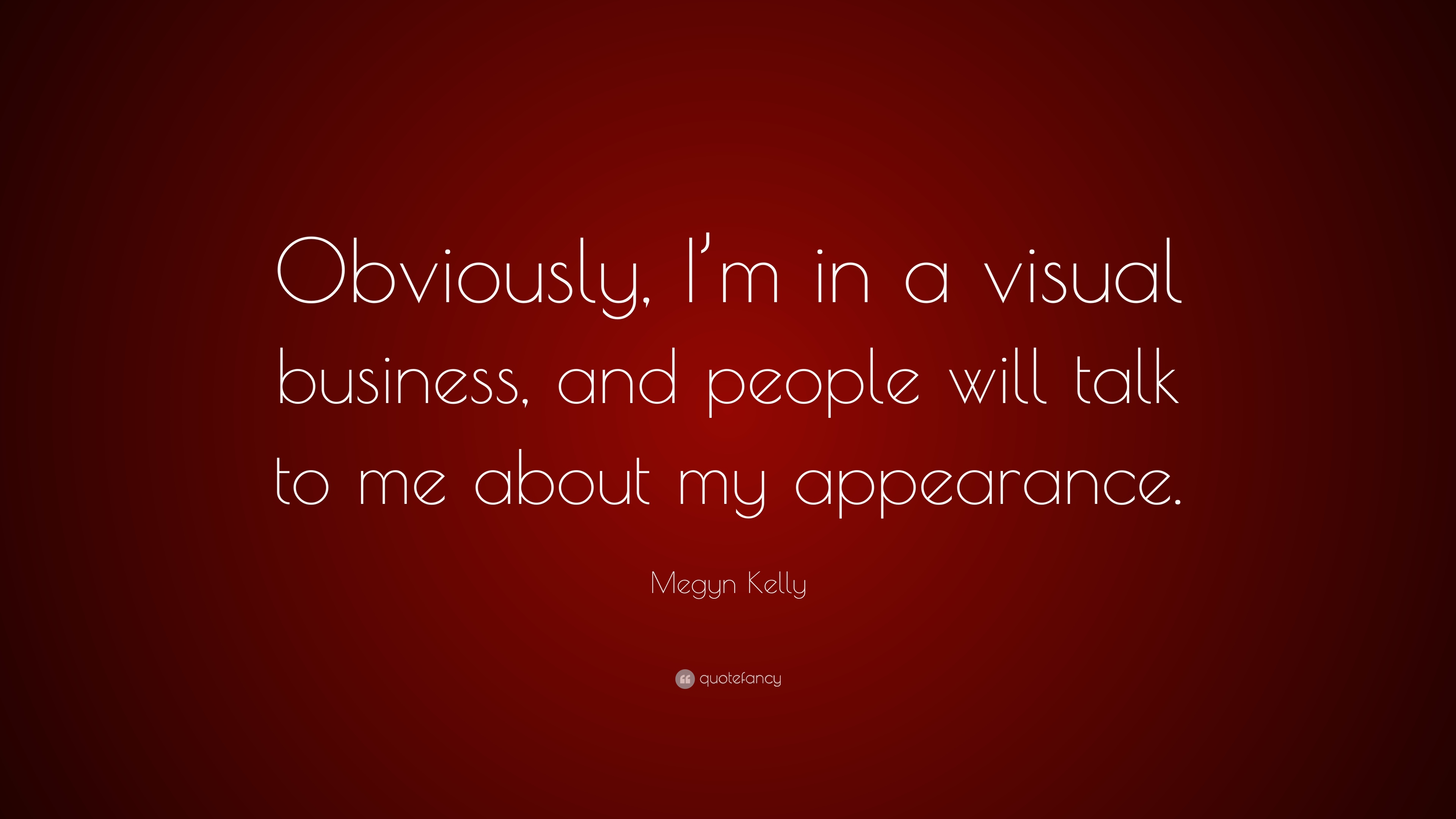 Megyn Kelly Quote Obviously Im In A Visual Business And People