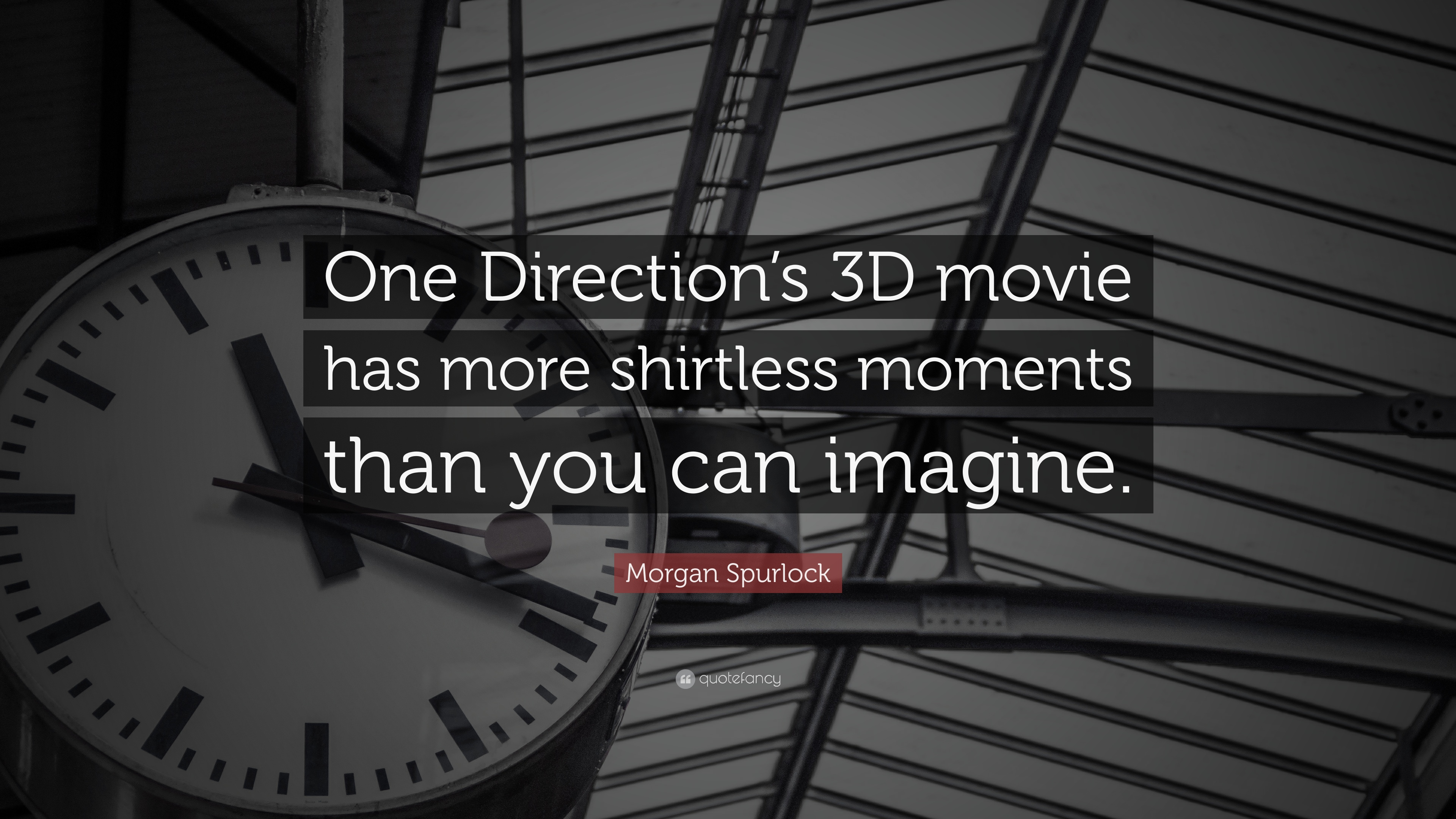 Image of: Infinity Morgan Spurlock Quote one Directions 3d Movie Has More Shirtless Moments Than You Can Quotefancy Morgan Spurlock Quote one Directions 3d Movie Has More Shirtless