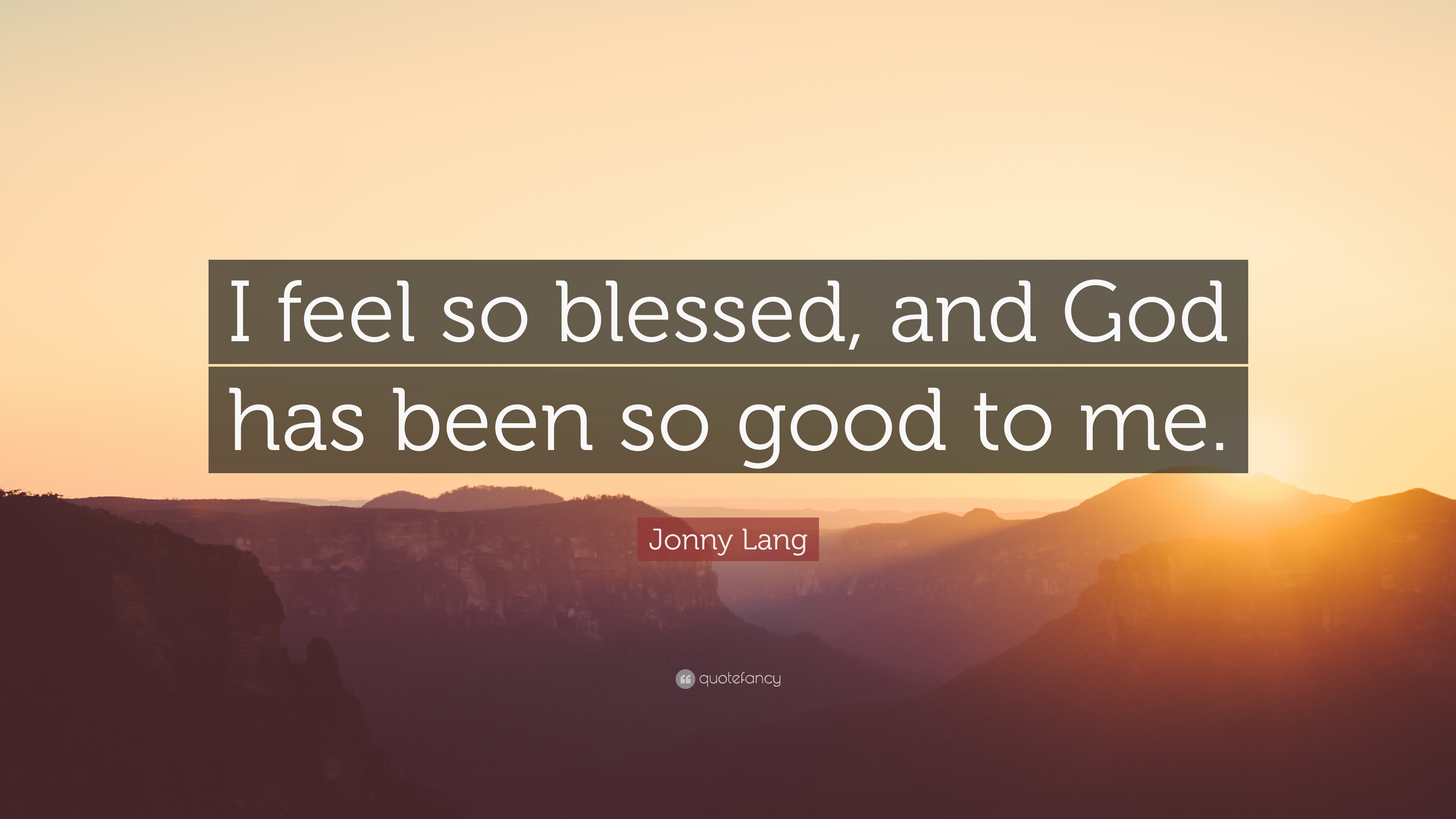 Jonny Lang Quote I Feel So Blessed And God Has Been So Good To Me