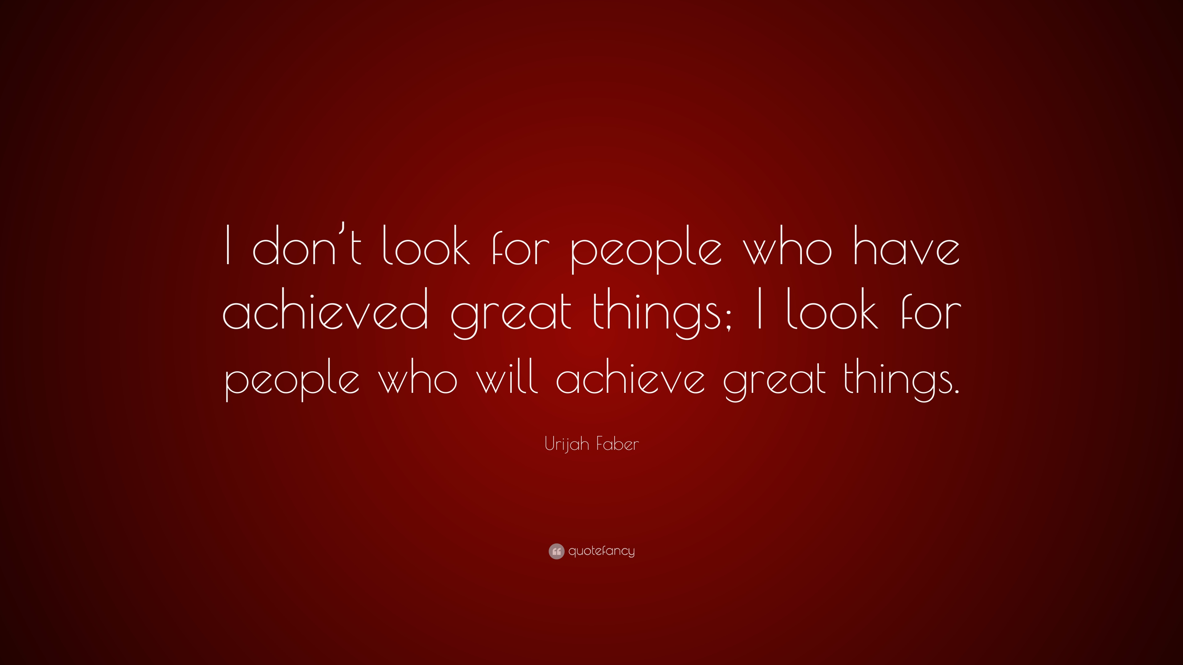 Urijah Faber Quote: U201cI Donu0027t Look For People Who Have Achieved Great