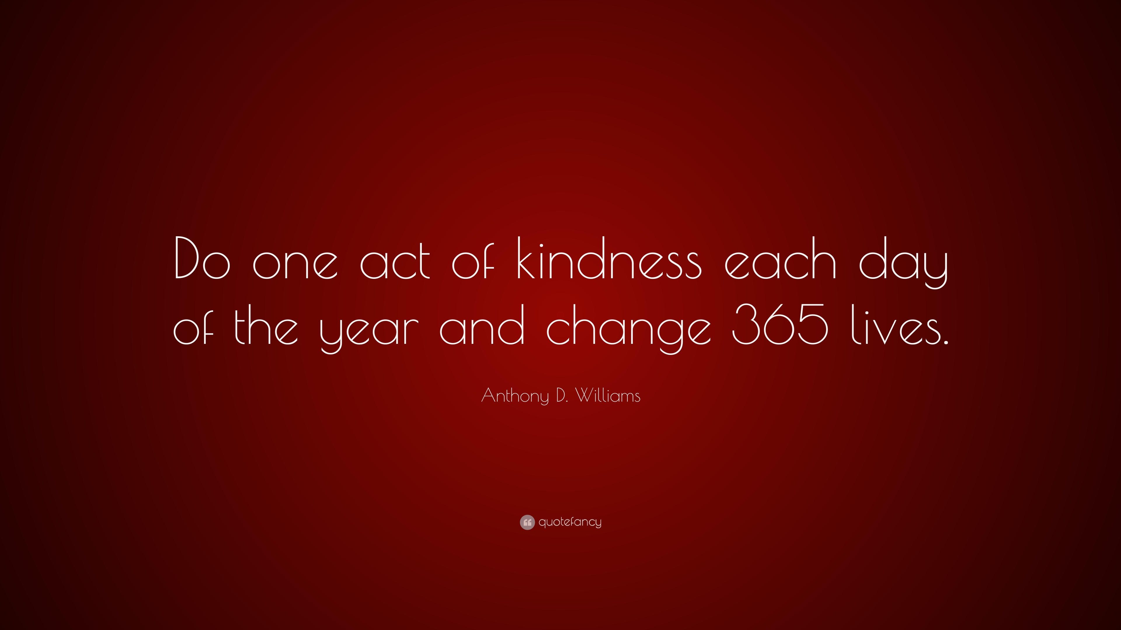 "Anthony D. Williams Quote: ""Do one act of kindness each day of the"