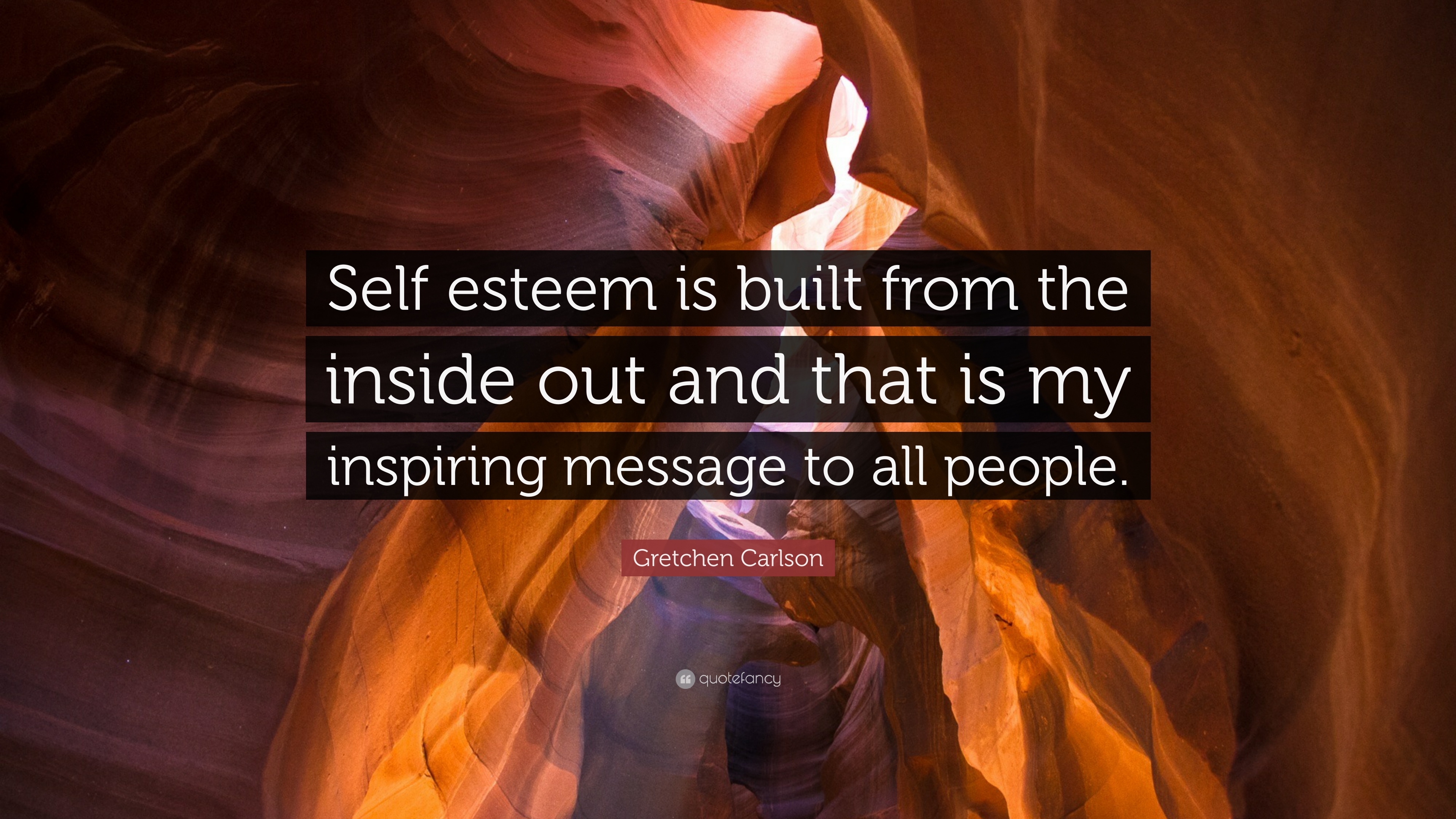 "Gretchen Carlson Quote: ""Self esteem is built from the"