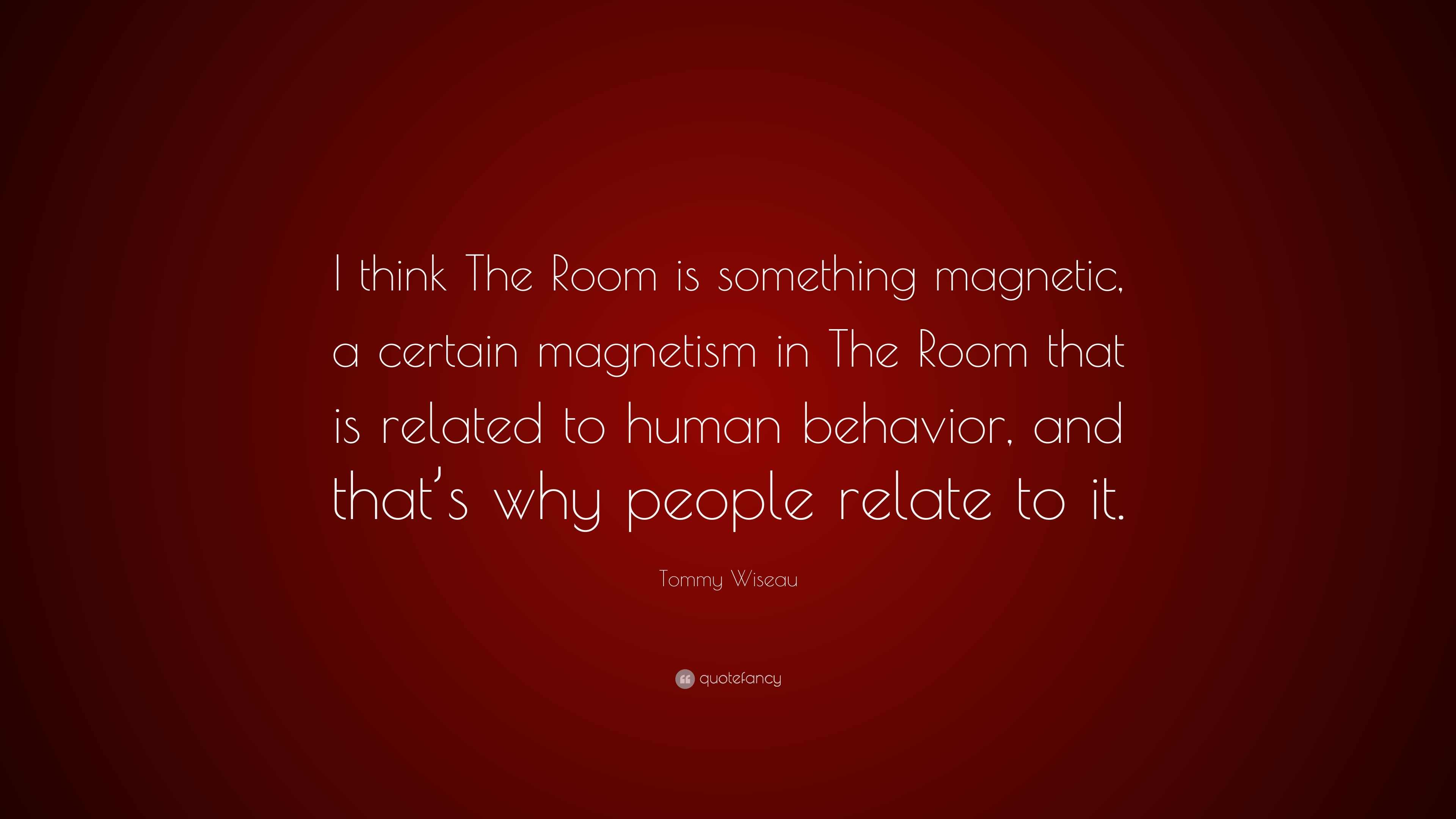 The Room Quotes | Tommy Wiseau Quote I Think The Room Is Something Magnetic A