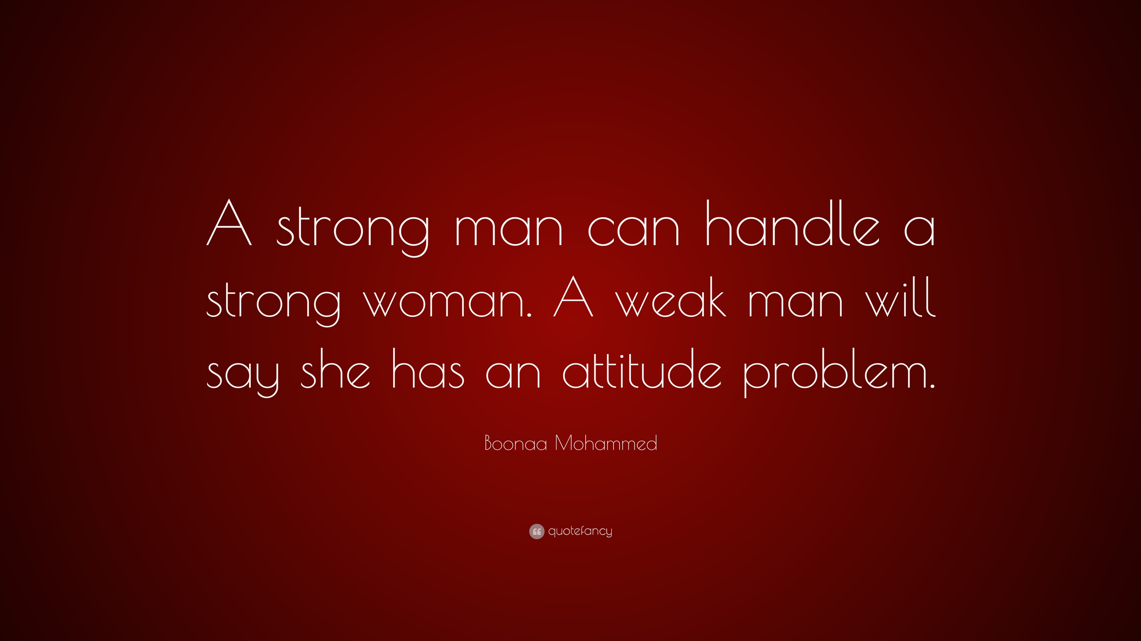 "Boonaa Mohammed Quote: ""A strong man can handle a strong ..."