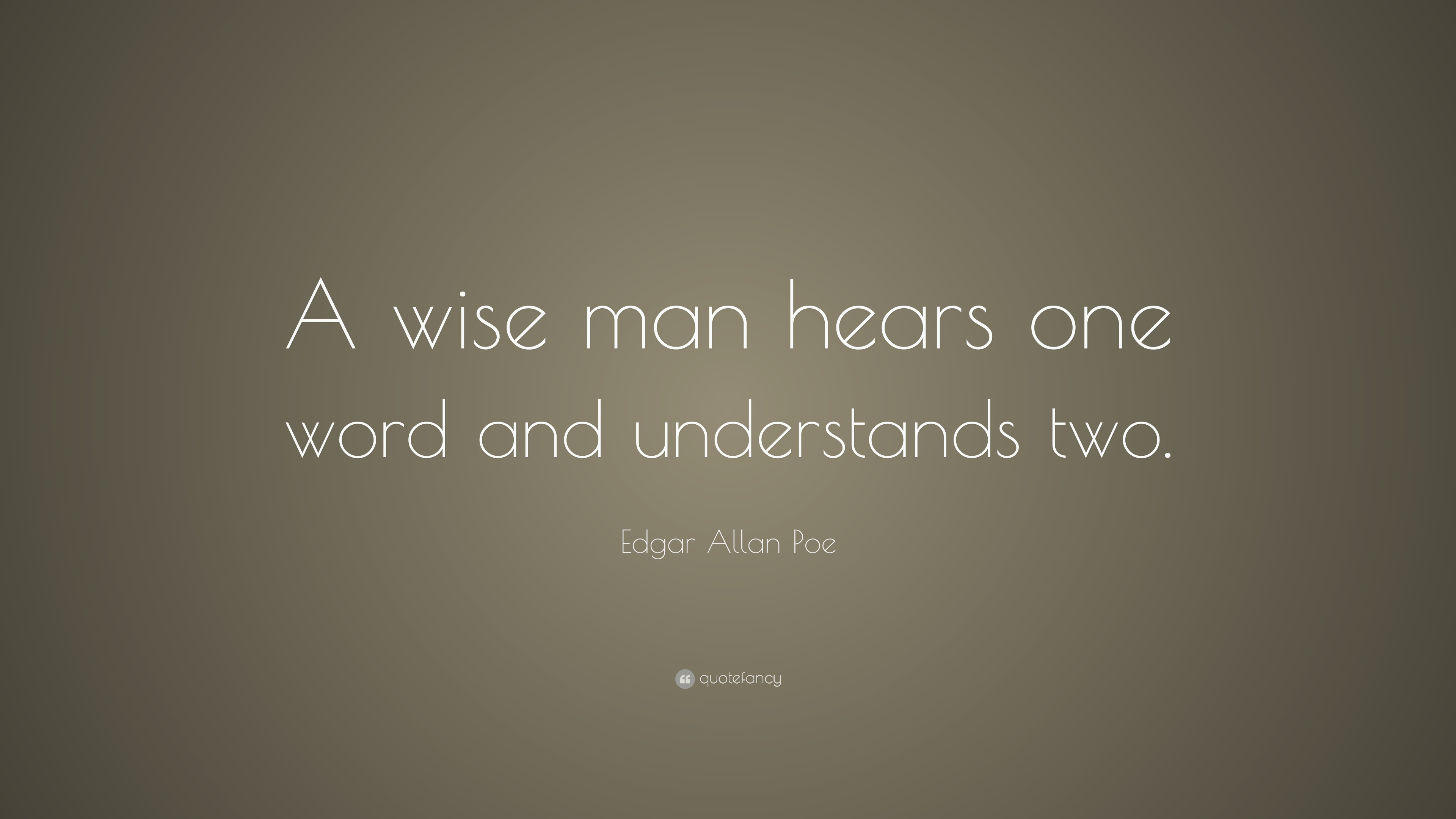 "Edgar Allan Poe Quote: ""A wise man hears one word and ..."