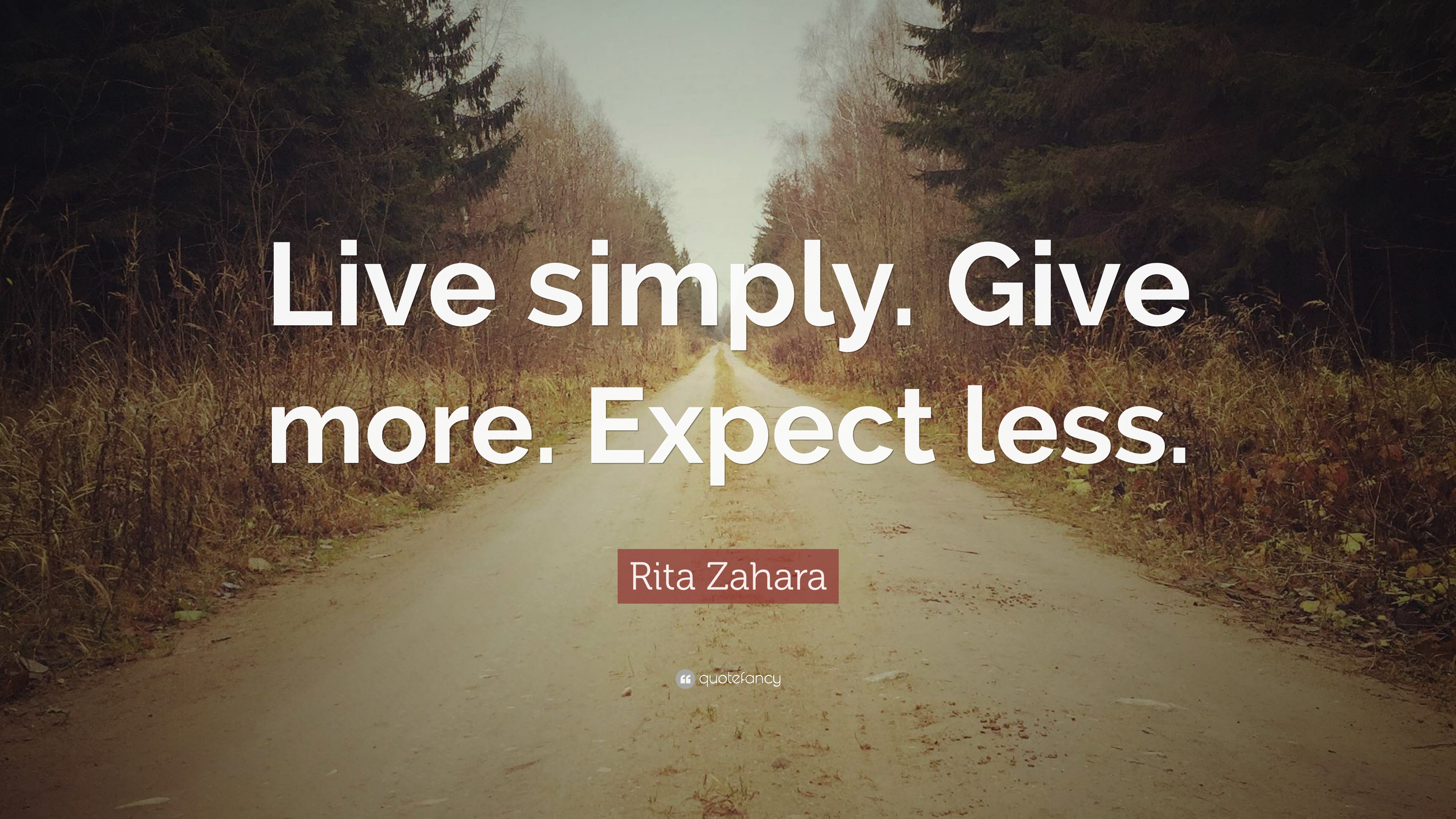 "Rita Zahara Quote: ""Live Simply. Give More. Expect Less"