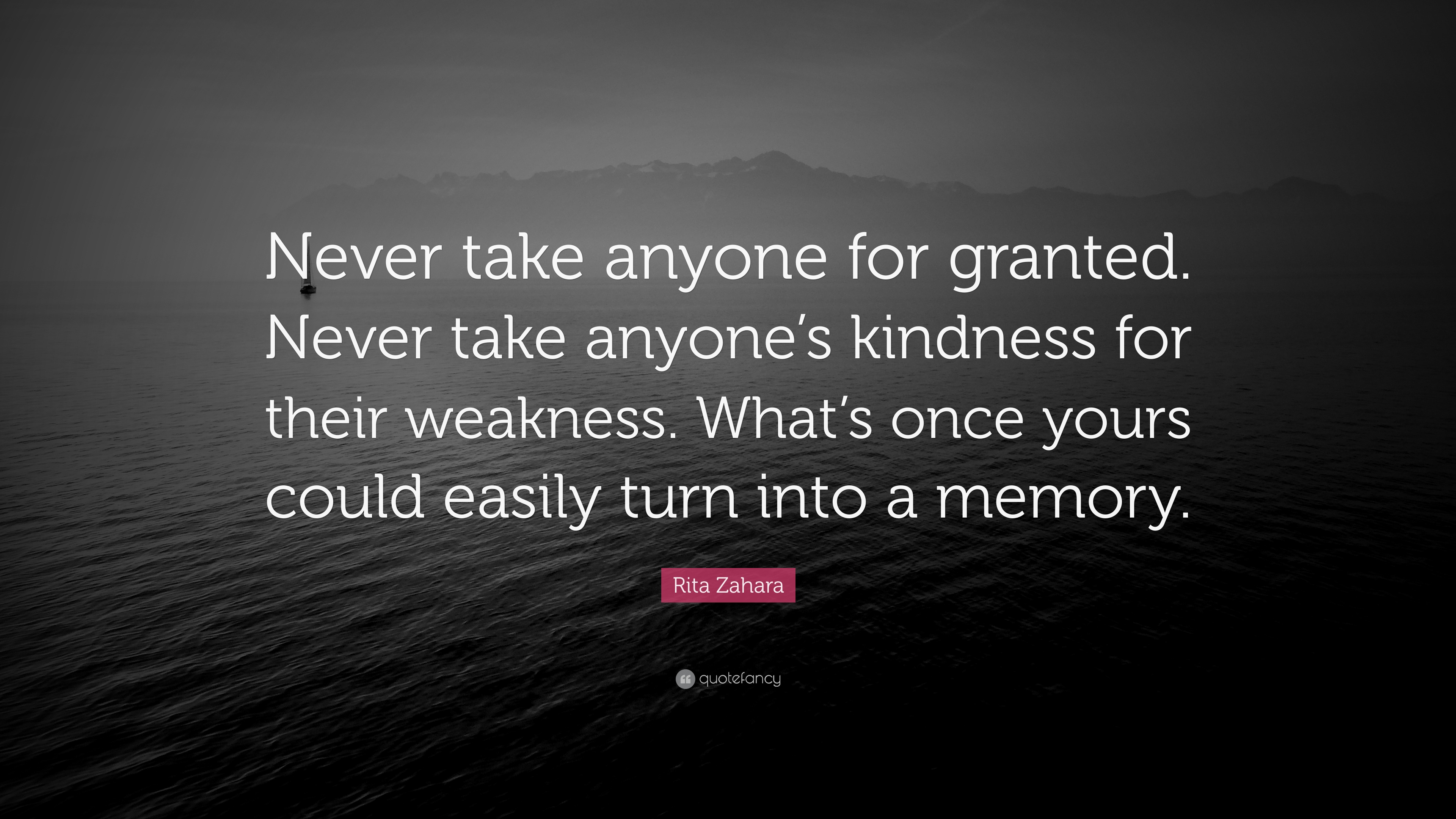 Rita Zahara Quote Never Take Anyone For Granted Never Take