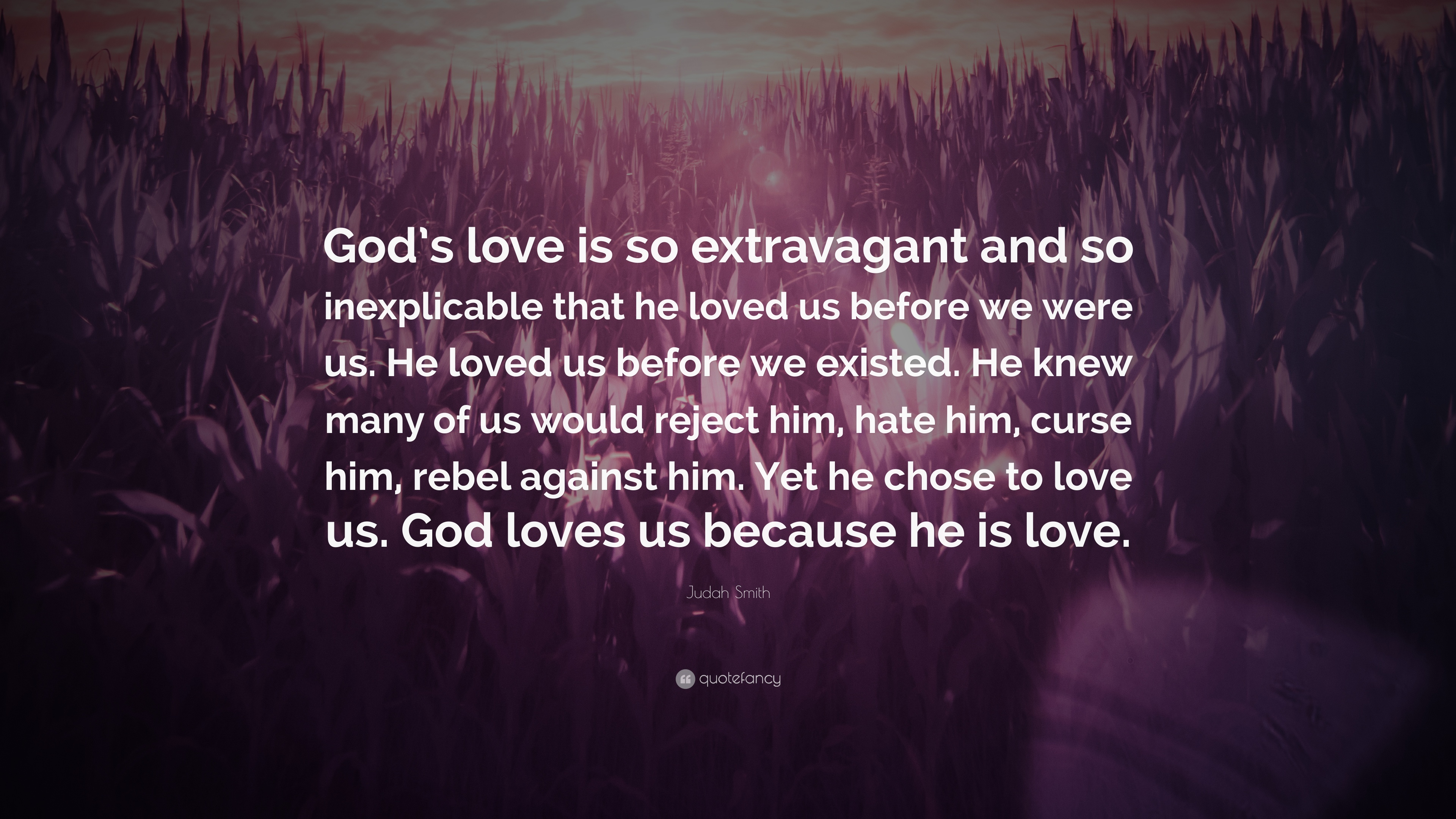 """Judah Smith Quote """"God s love is so extravagant and so inexplicable that he loved"""