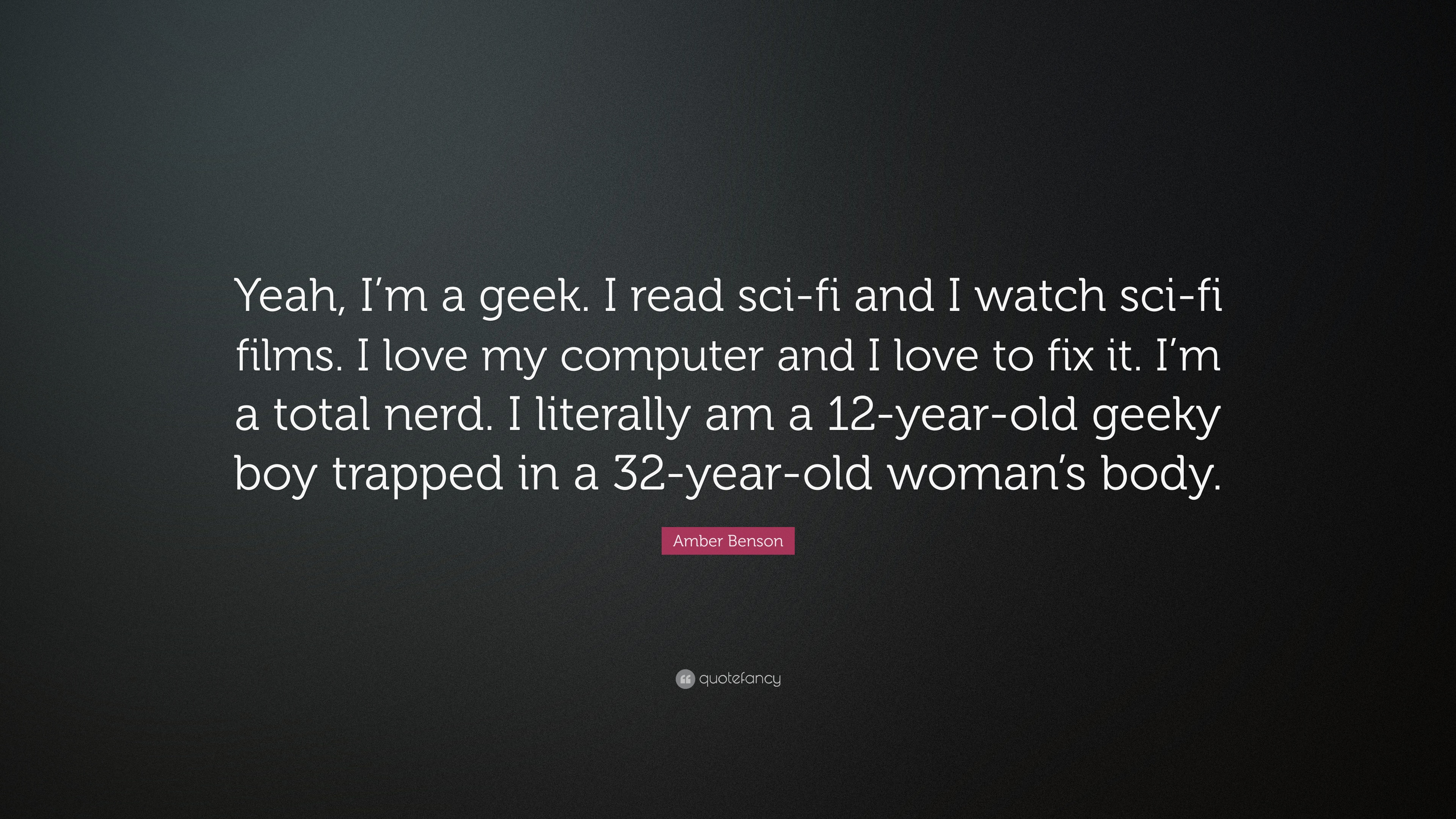 """Amber Benson Quote: """"Yeah, I'm A Geek. I Read Sci-fi And I"""