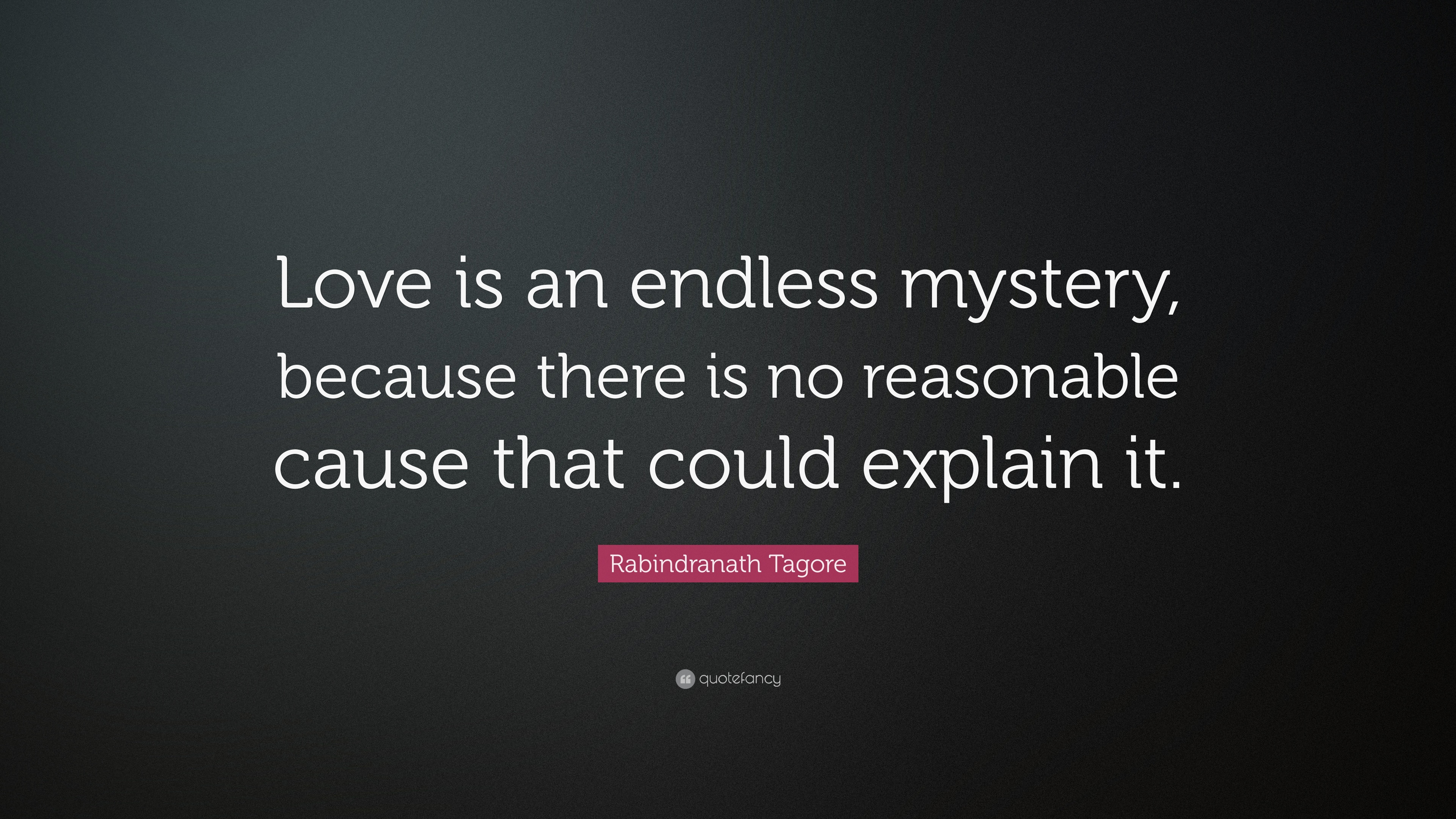 Rabindranath Tagore Quote Love Is An Endless Mystery Because