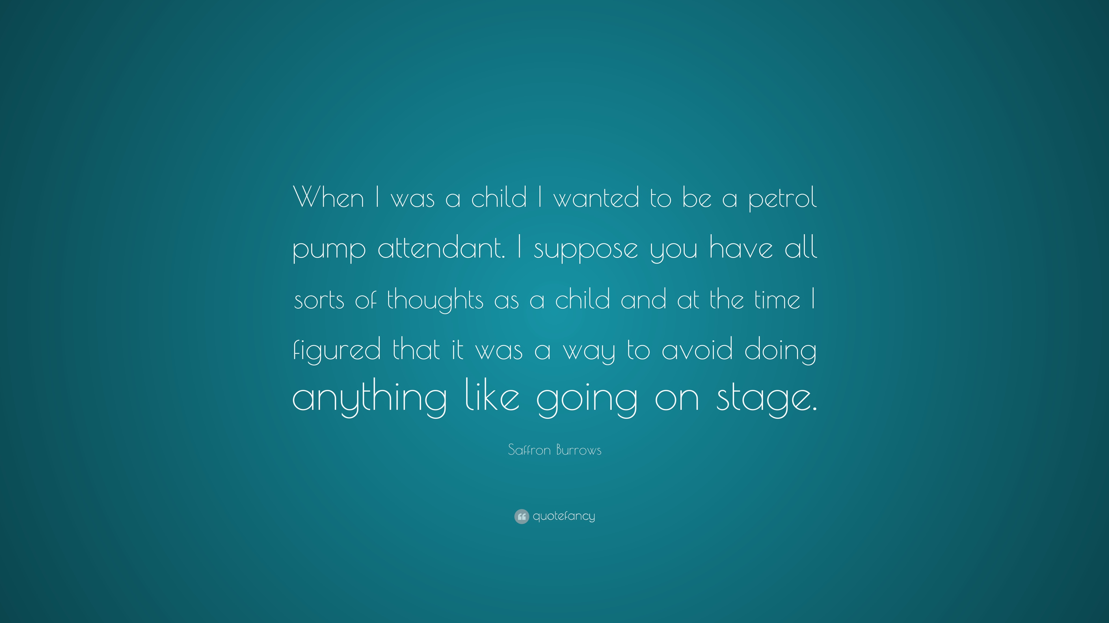 Saffron Burrows Quote When I Was A Child I Wanted To Be A Petrol