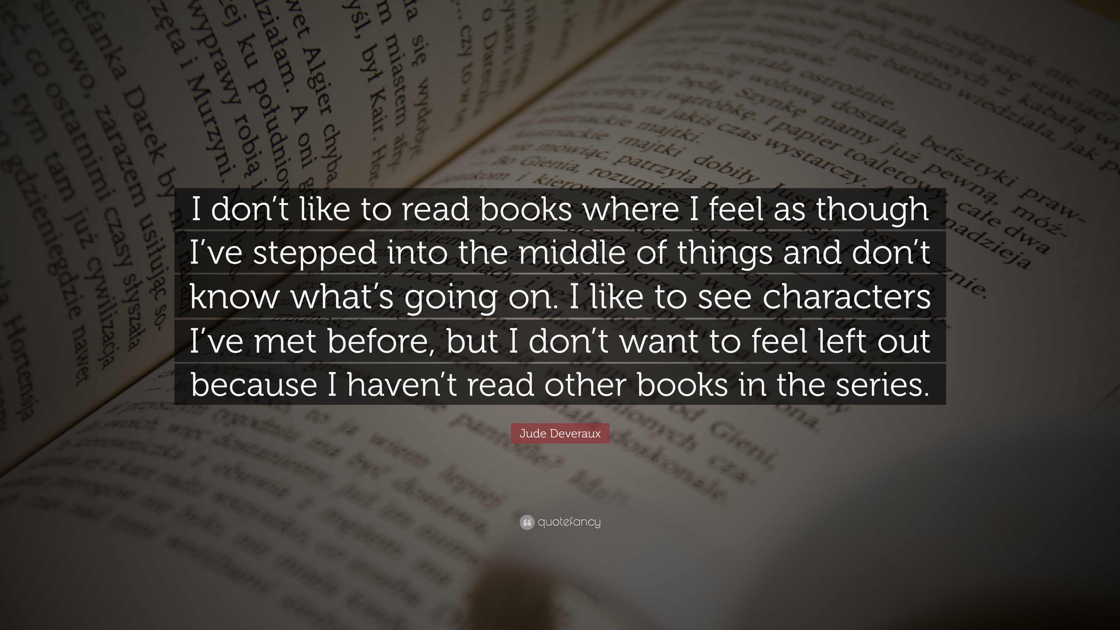Jude Deveraux Quote I Dont Like To Read Books Where I Feel As