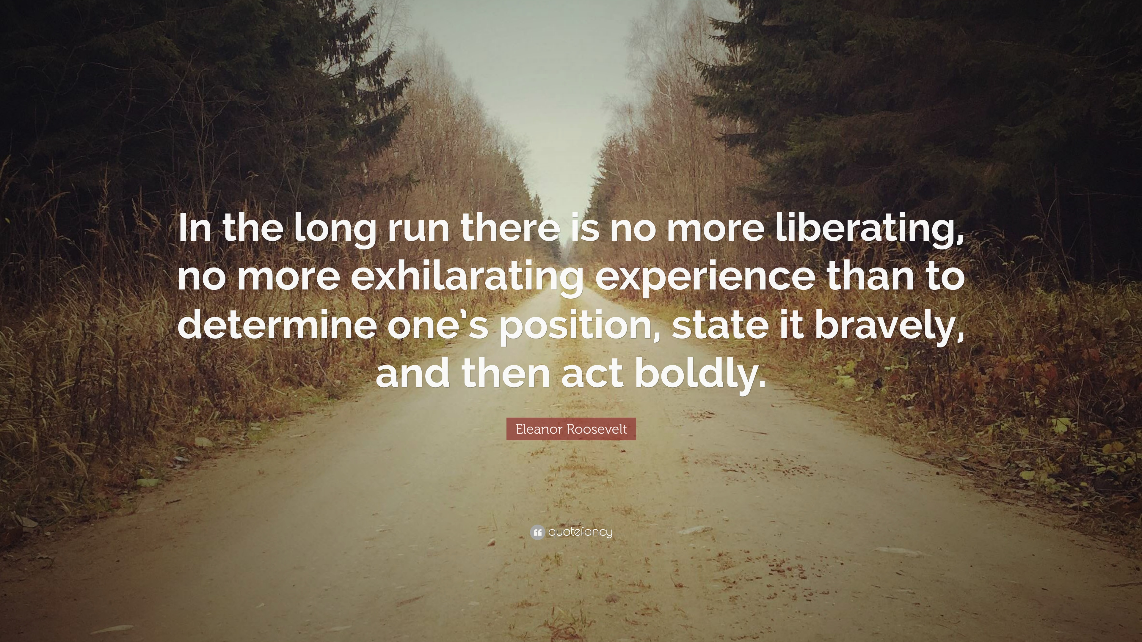 Eleanor Roosevelt Quote In The Long Run There Is No More
