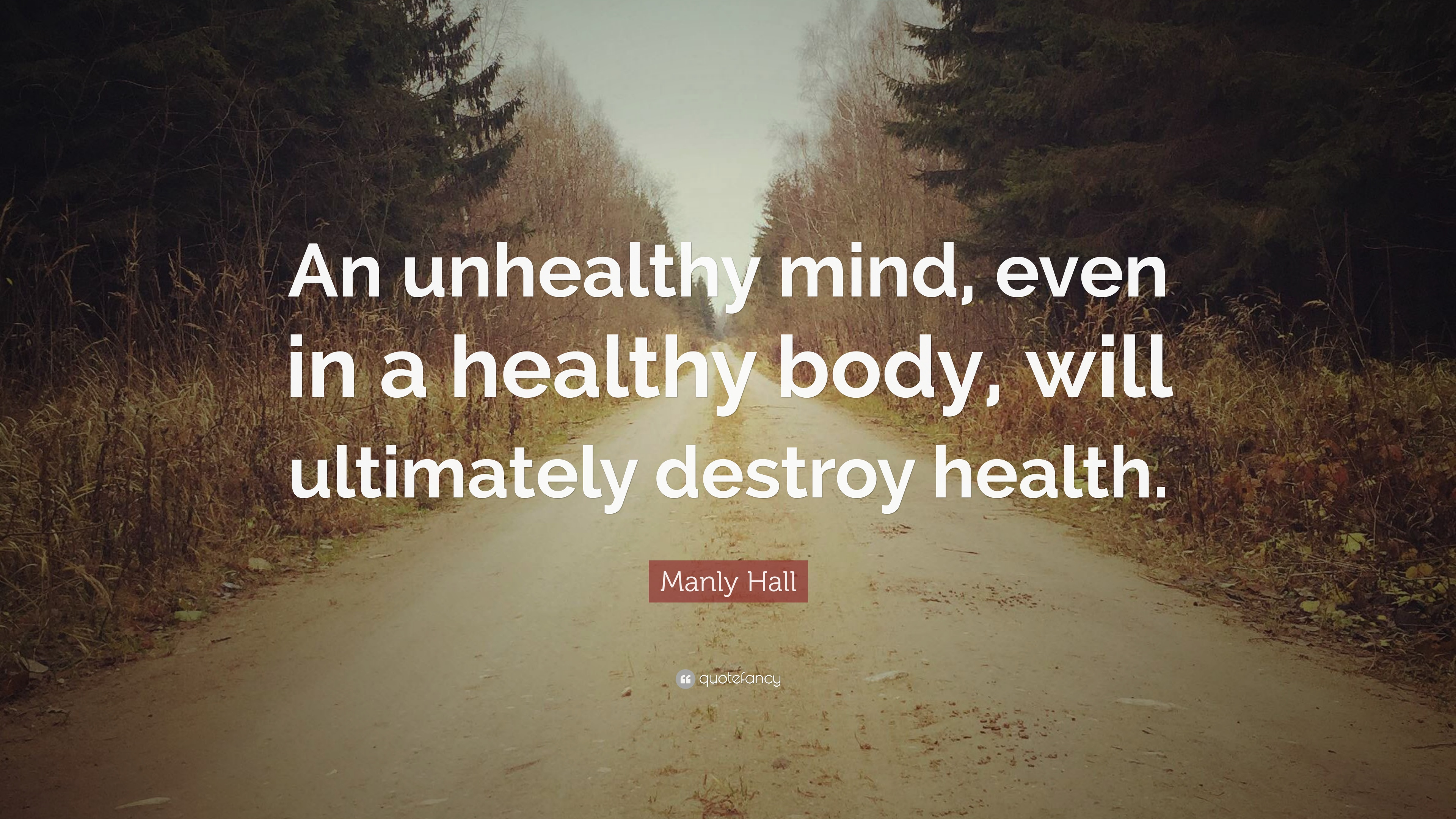 Manly Hall Quote An Unhealthy Mind Even In A Healthy Body Will