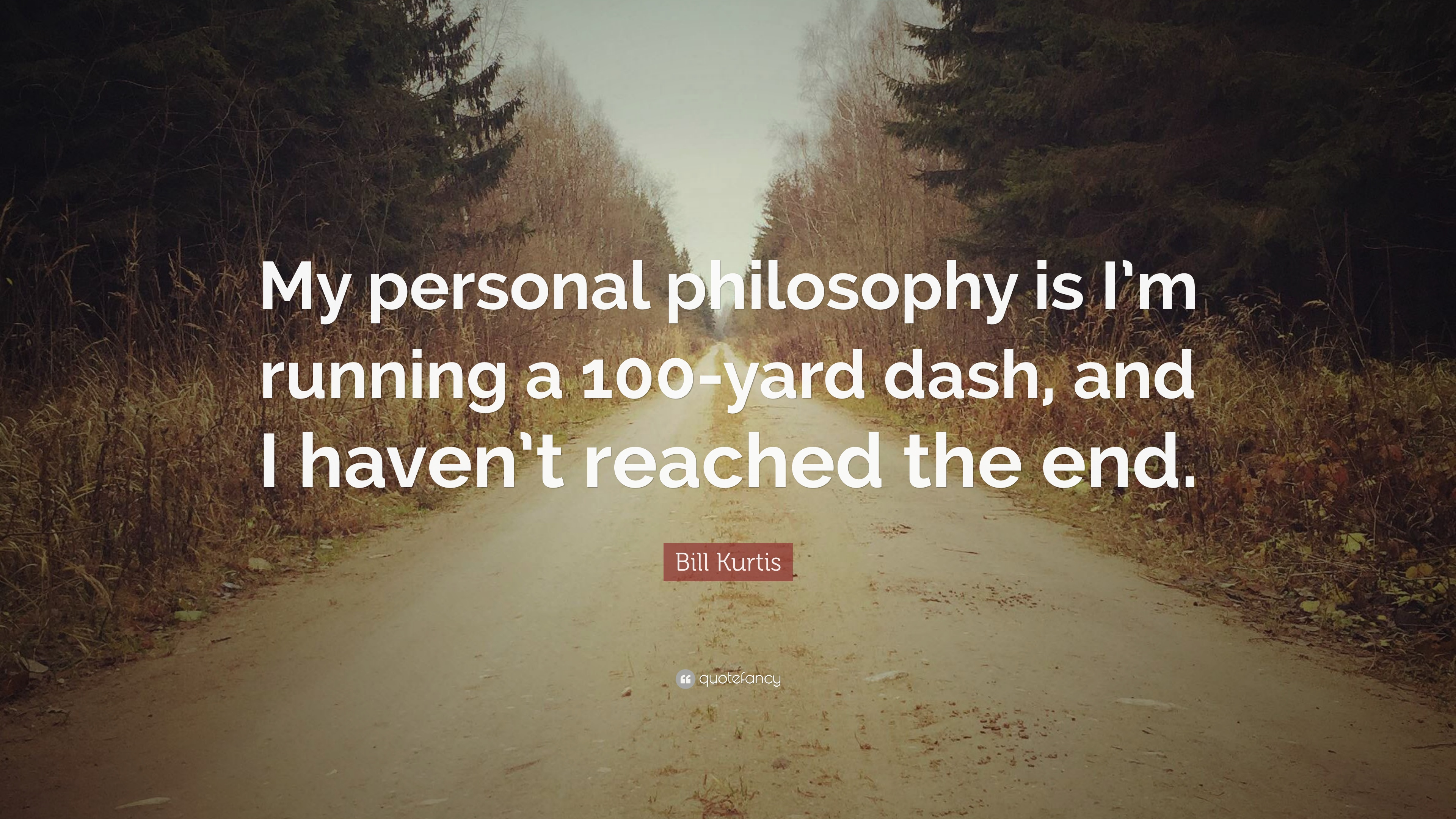 """Bill Kurtis Quote: """"My personal philosophy is I'm running ..."""