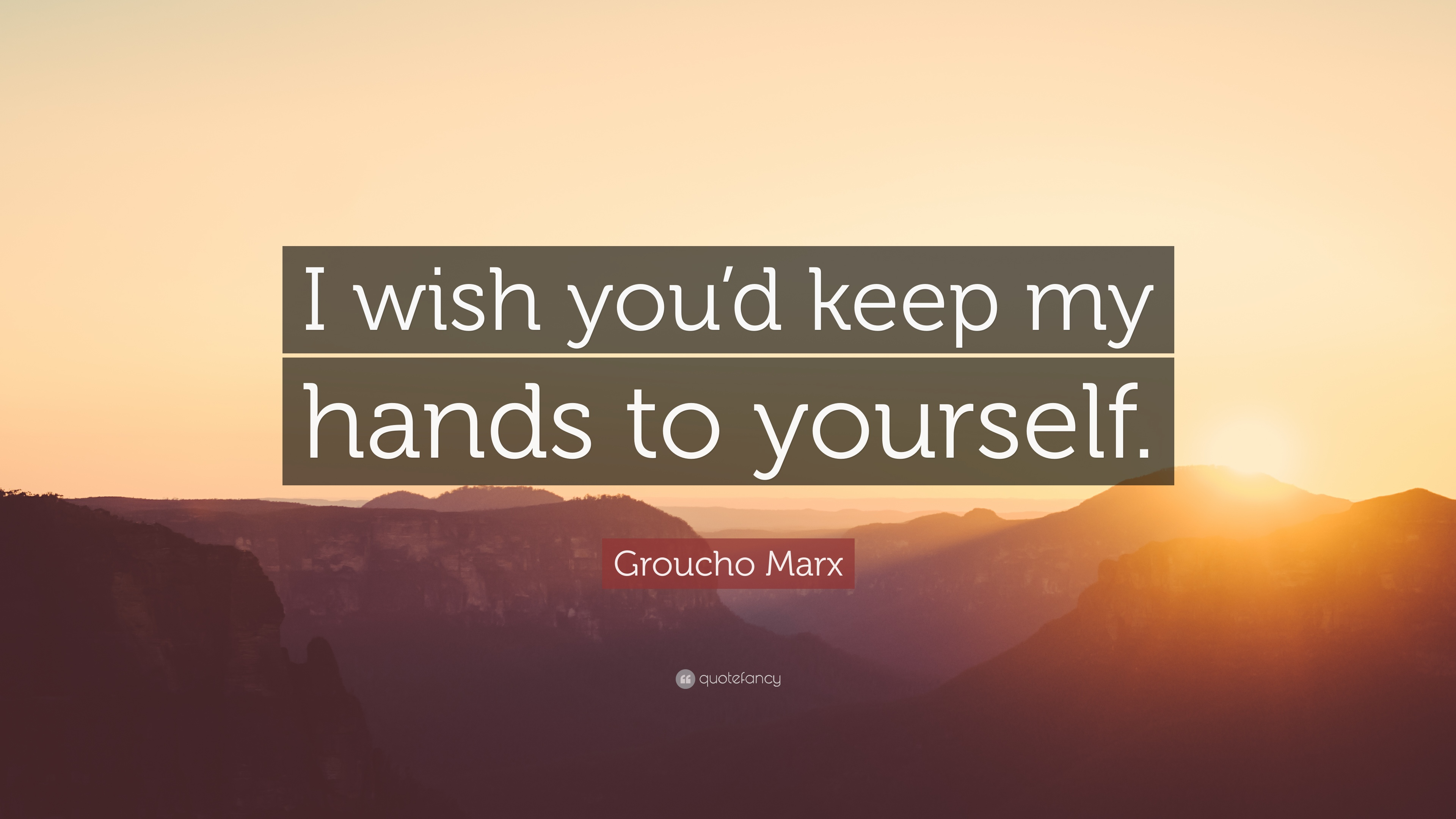 Groucho Marx Quote I Wish Youd Keep My Hands To Yourself 7