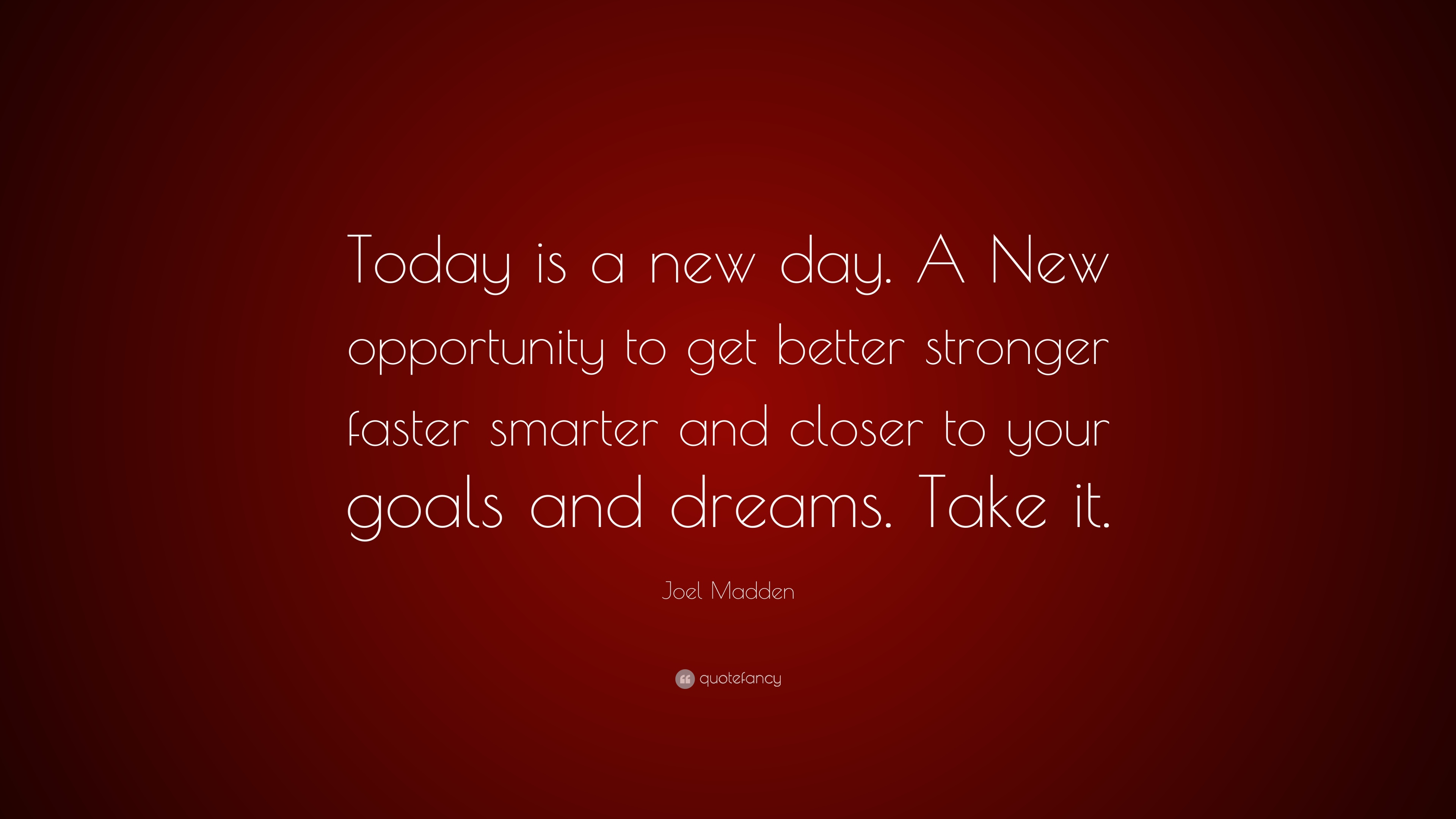 Joel Madden Quote Today Is A New Day A New Opportunity To Get