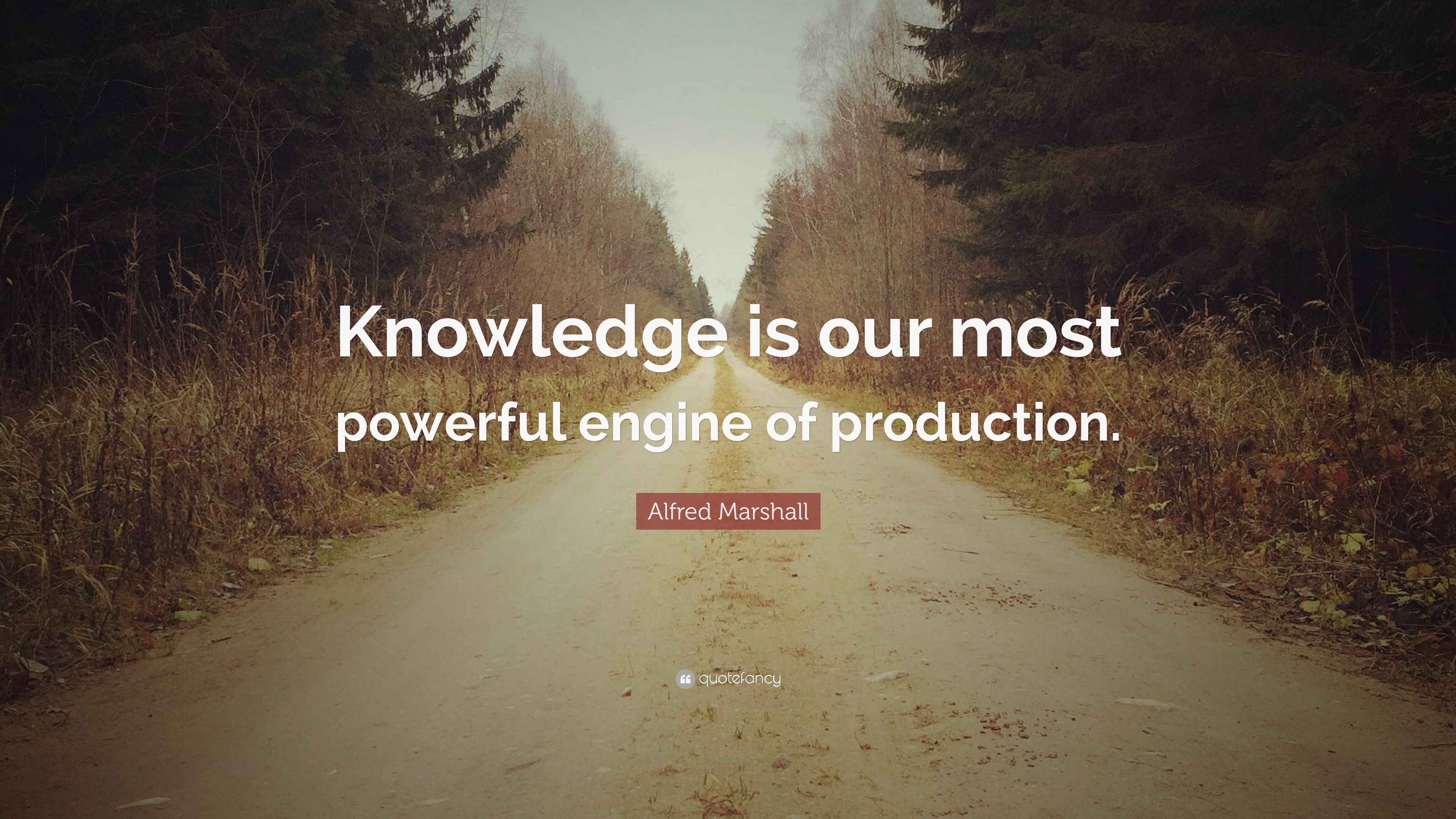 """Alfred Marshall Quote: """"Knowledge Is Our Most Powerful"""