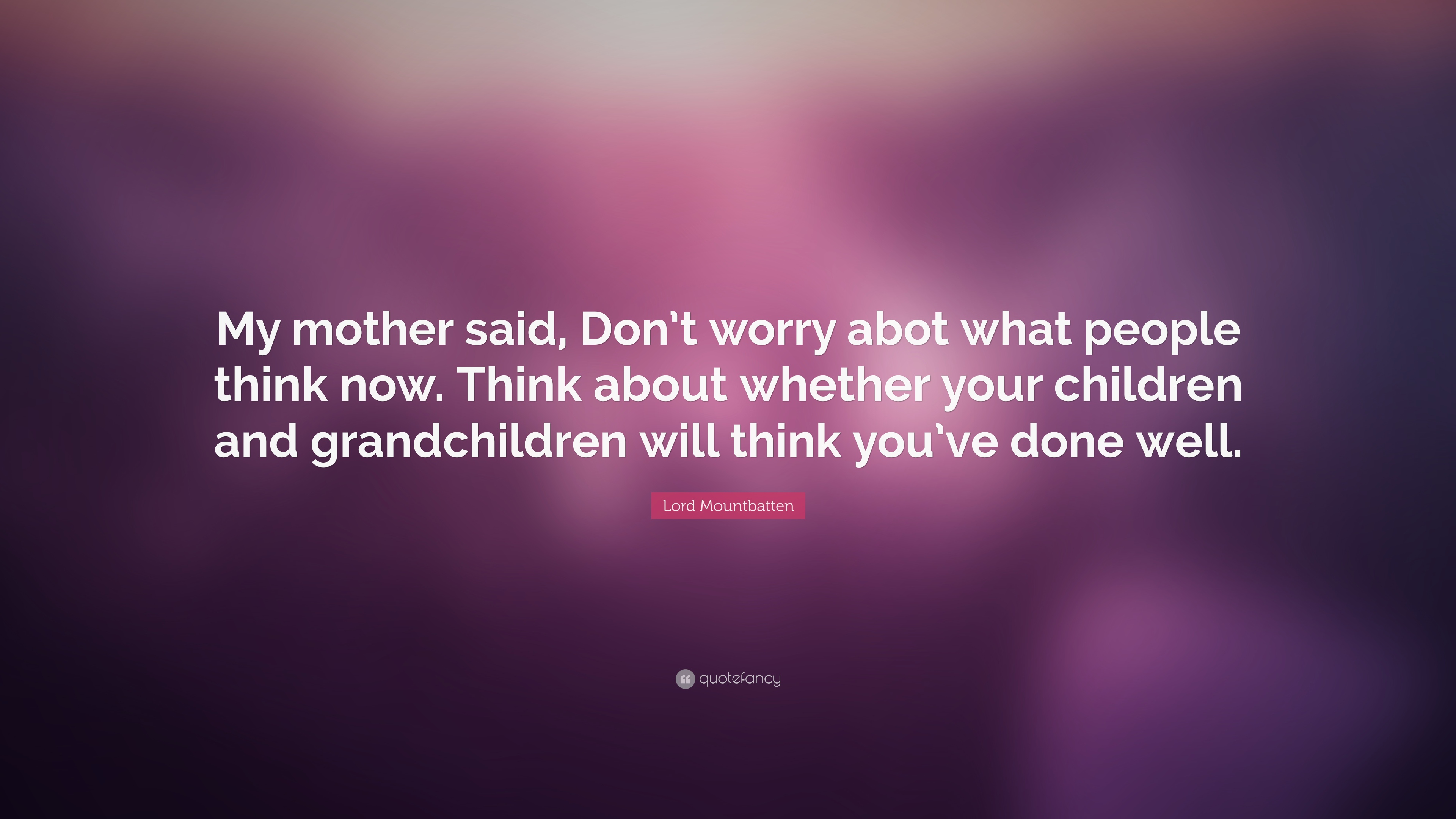 """Lord Mountbatten Quote: """"My Mother Said, Don't Worry Abot"""