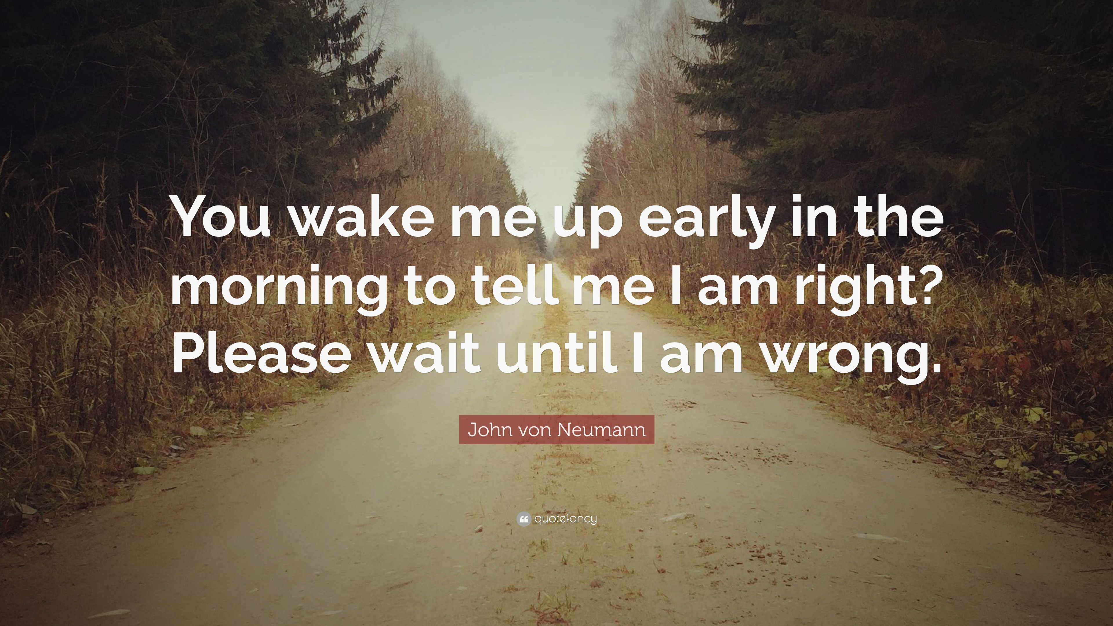 John Von Neumann Quote You Wake Me Up Early In The Morning To Tell
