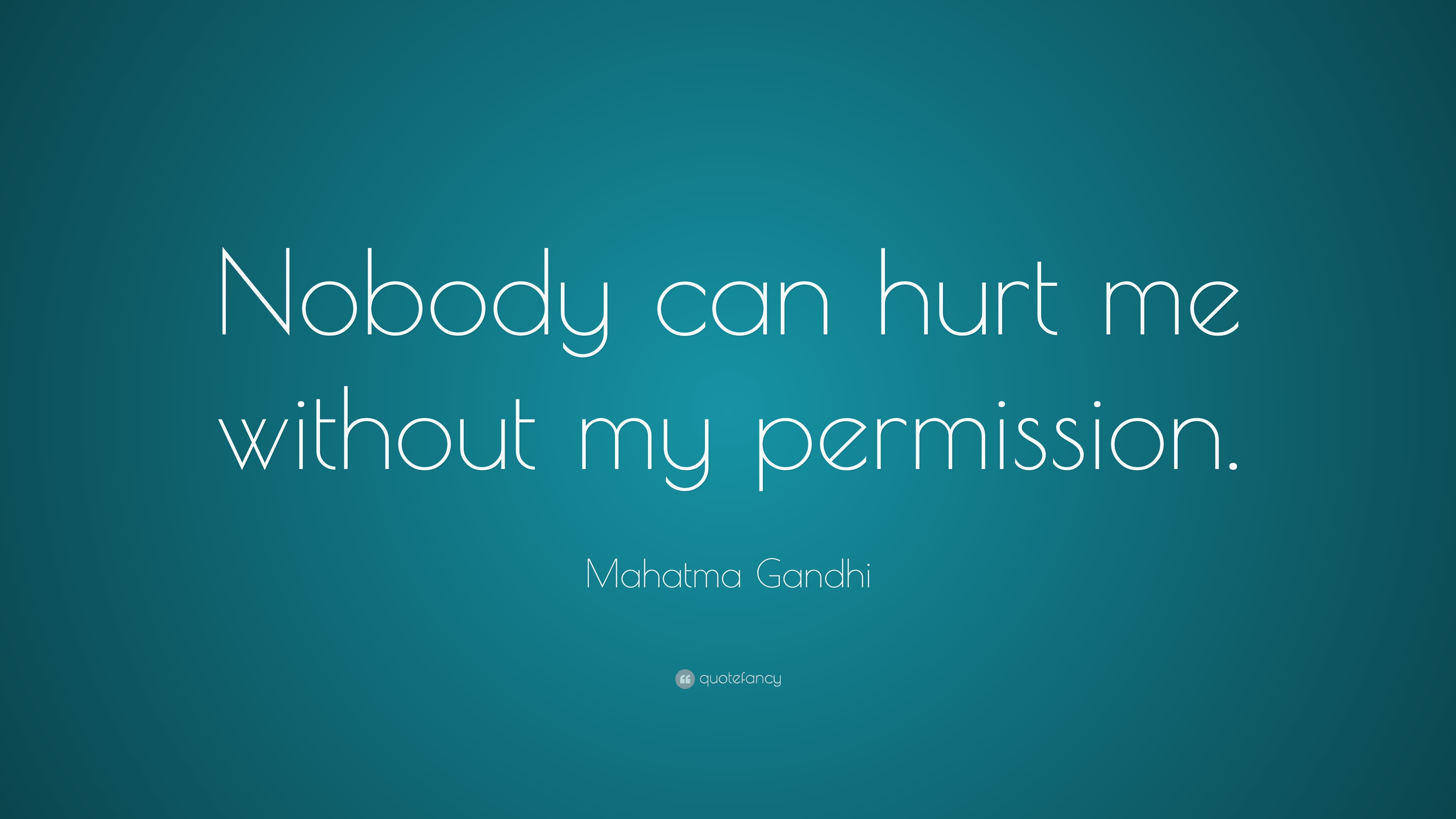 No Body Can Hurt Me without My Permission Gandhi