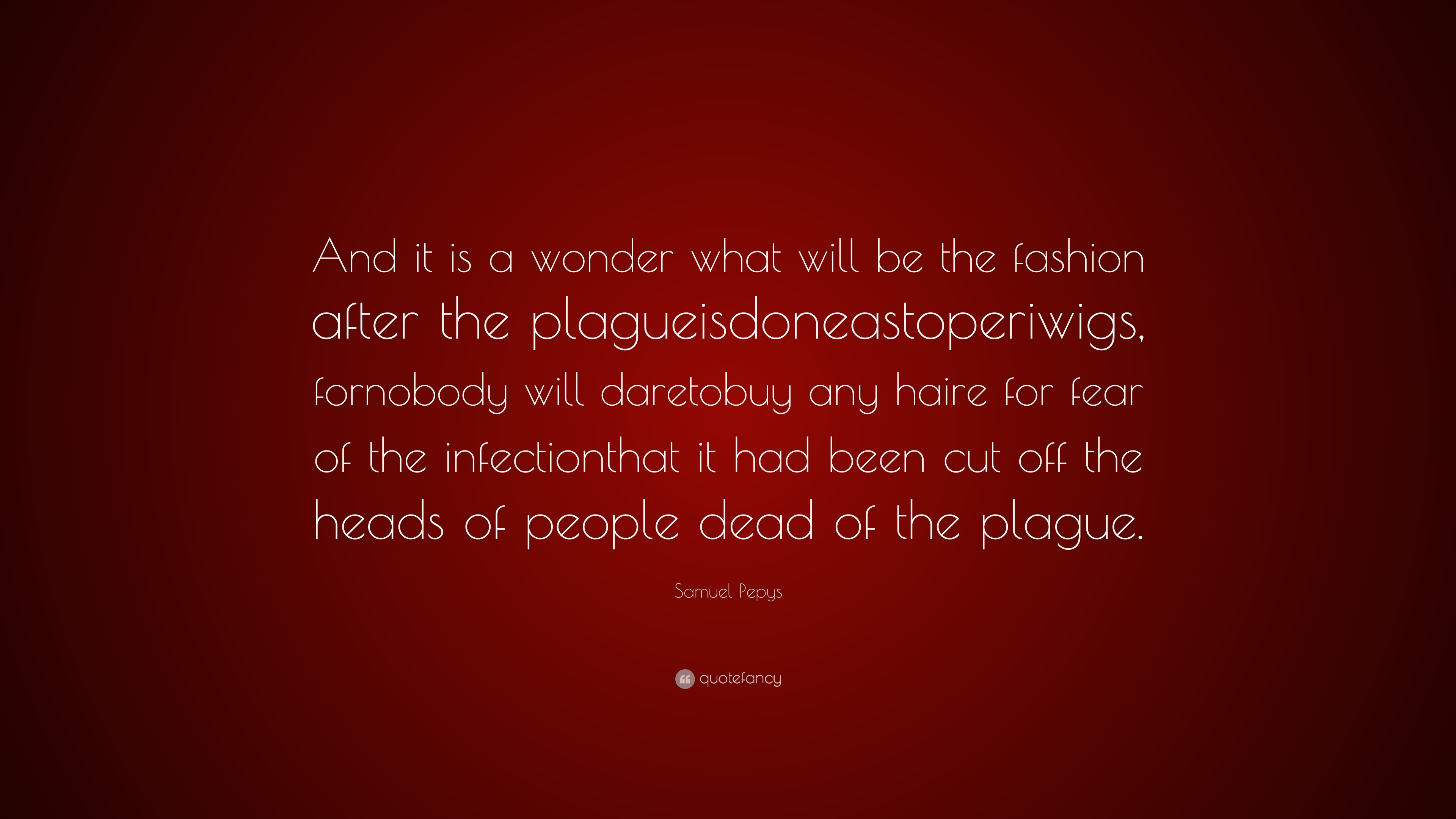 """Samuel Pepys Quote: """"And It Is A Wonder What Will Be The"""