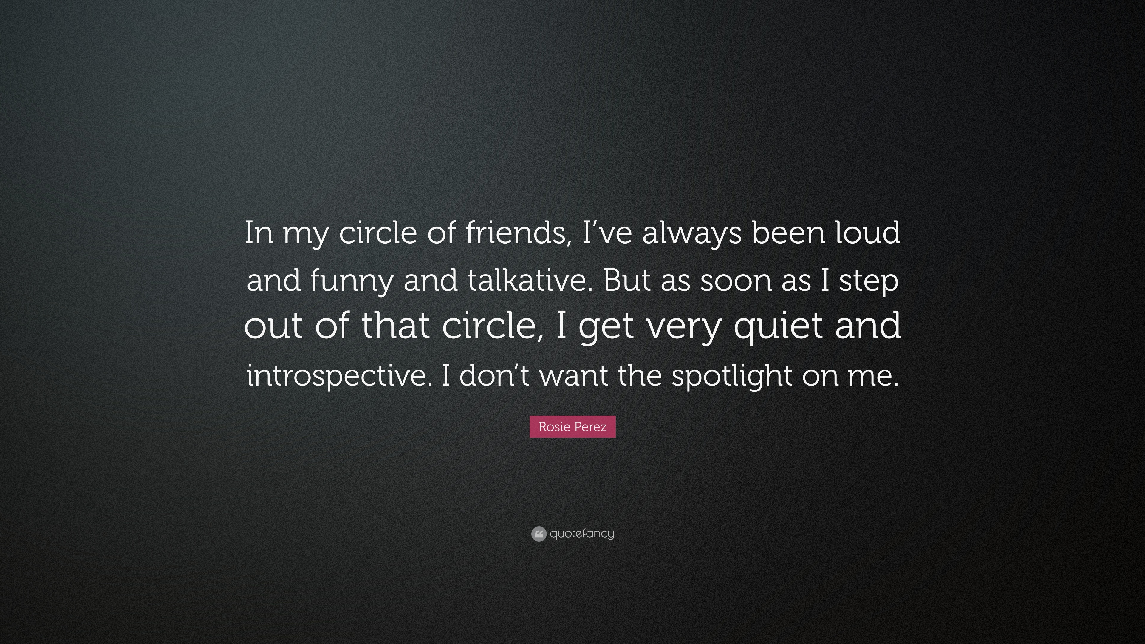 Rosie Perez Quote In My Circle Of Friends Ive Always Been