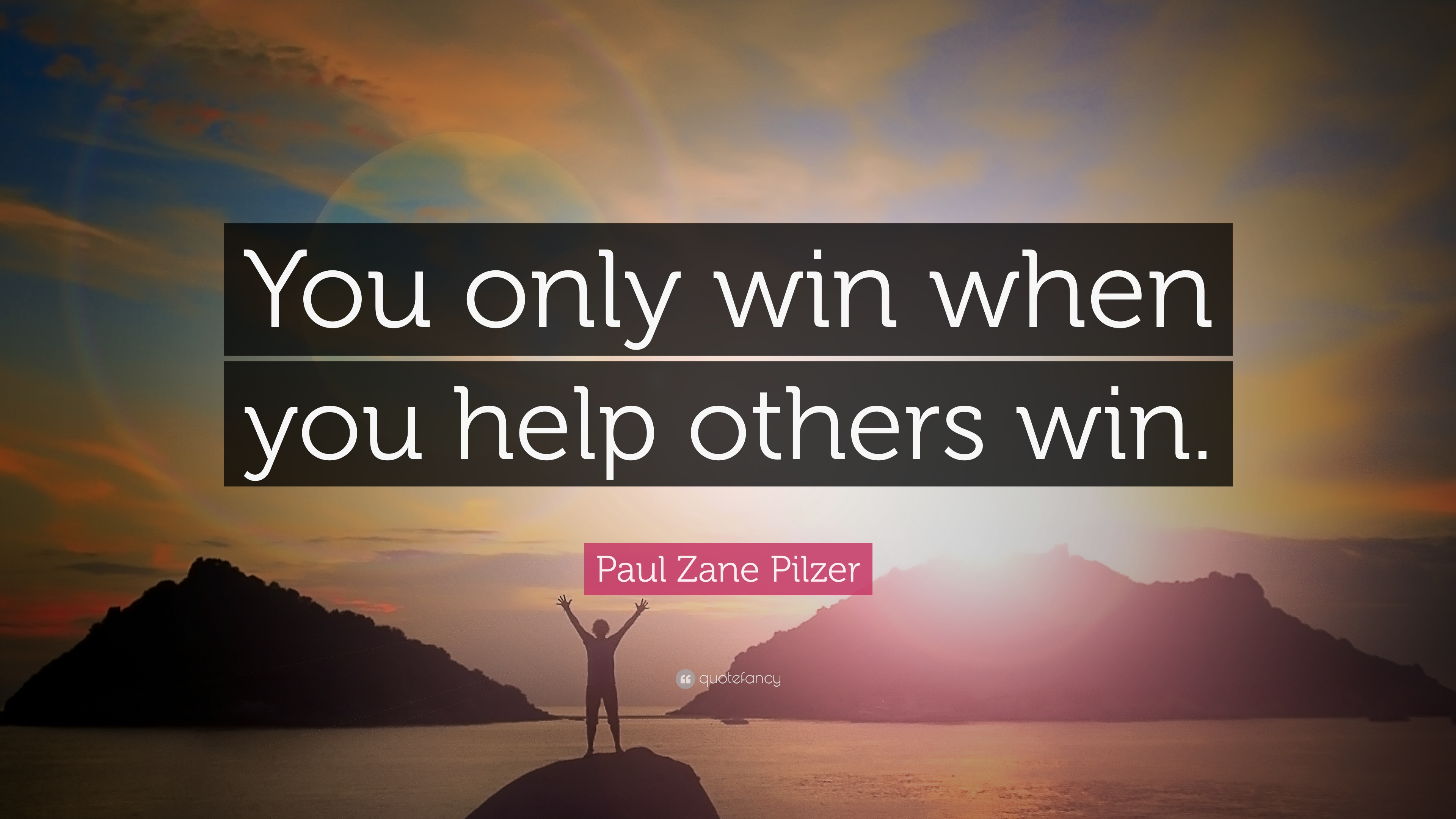 """Paul Zane Pilzer Quote: """"You only win when you help others ..."""